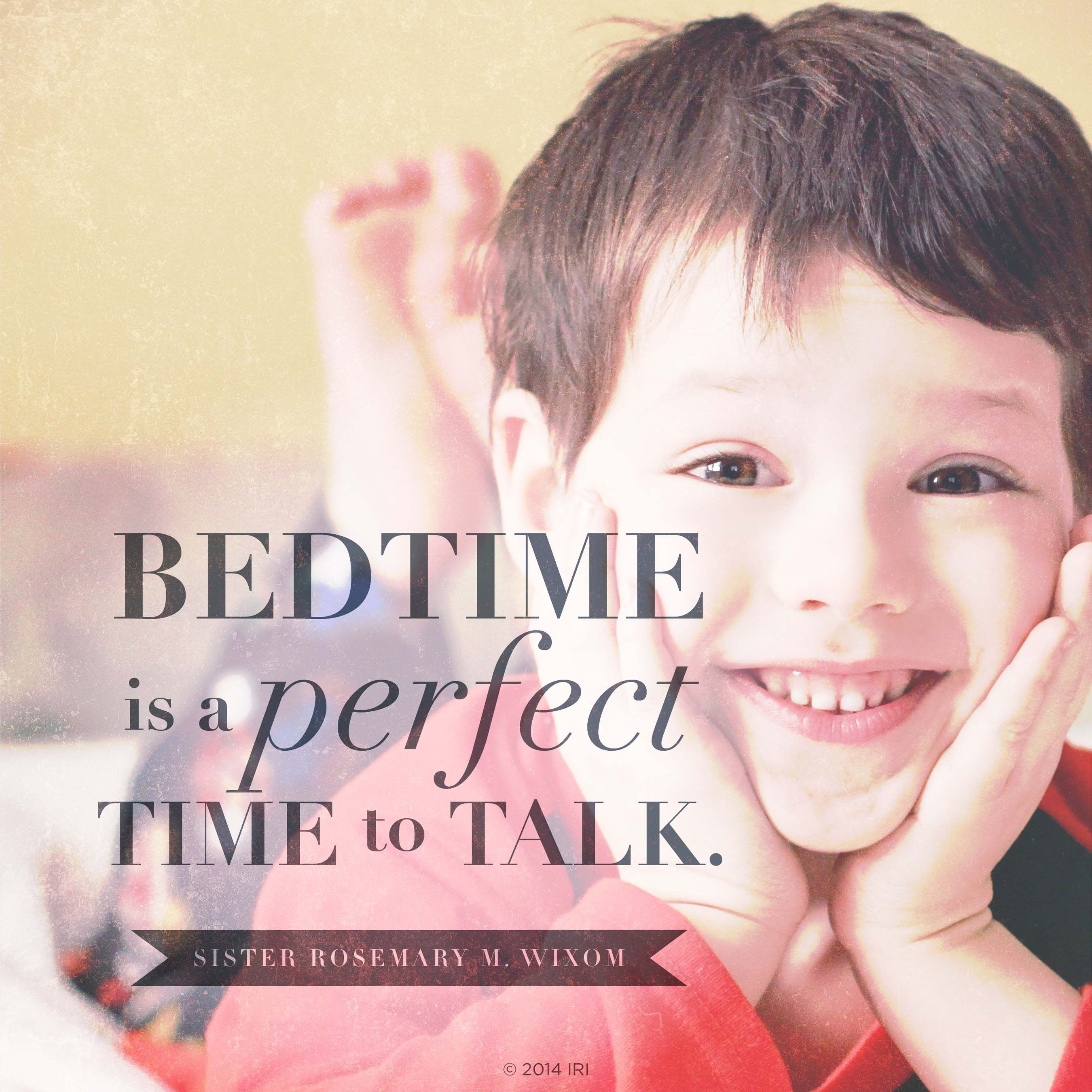 """""""Bedtime is a perfect time to talk.""""—Sister Rosemary M. Wixom, """"Taking Time to Talk and Listen"""""""
