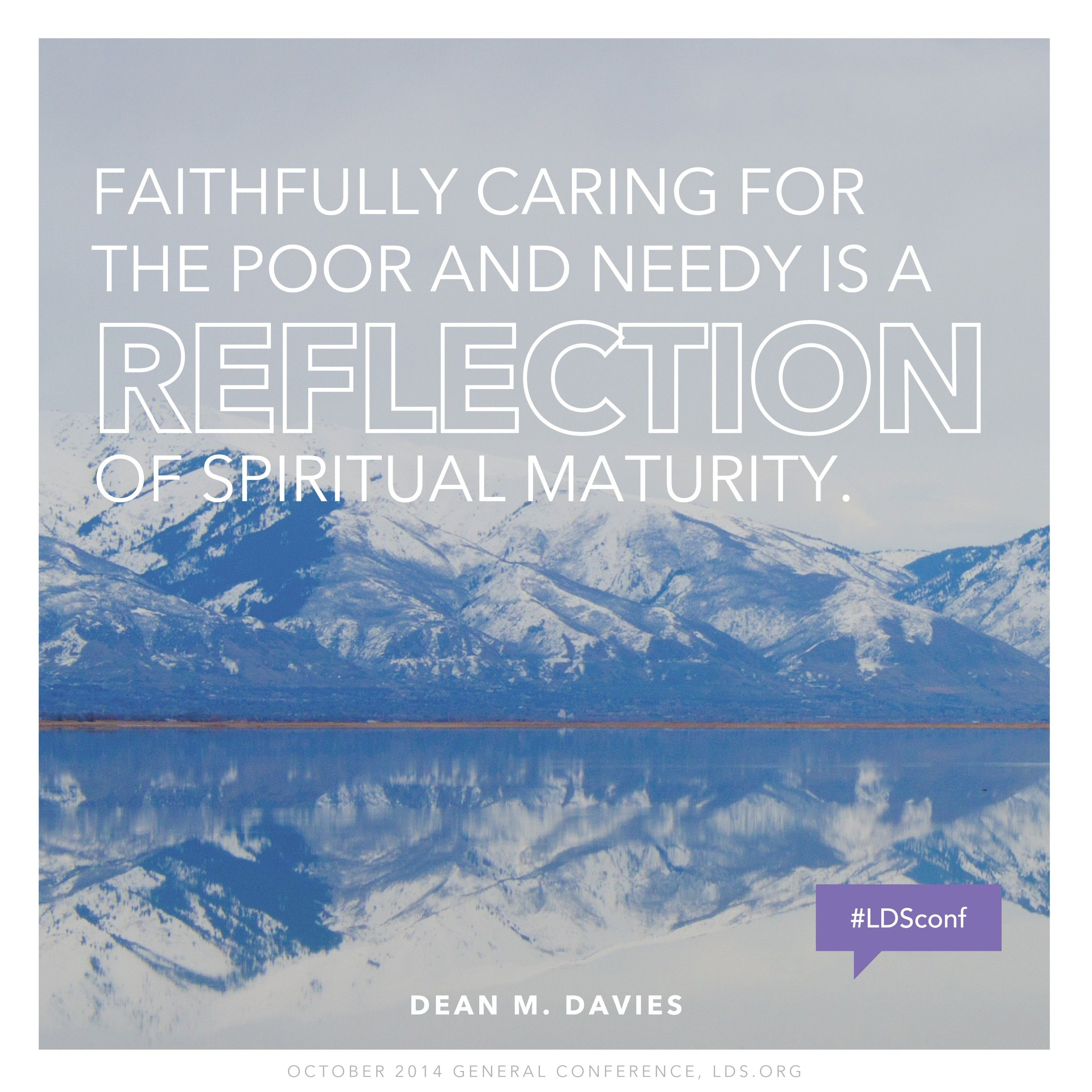 """""""Faithfully caring for the poor and needy is a reflection of spiritual maturity.""""—Bishop Dean M. Davies, """"The Law of the Fast: A Personal Responsibility to Care for the Poor and Needy"""""""
