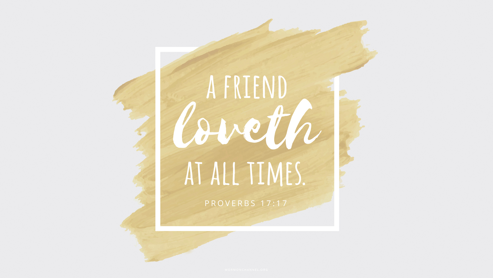 """A friend loveth at all times.""—Proverbs 17:17"