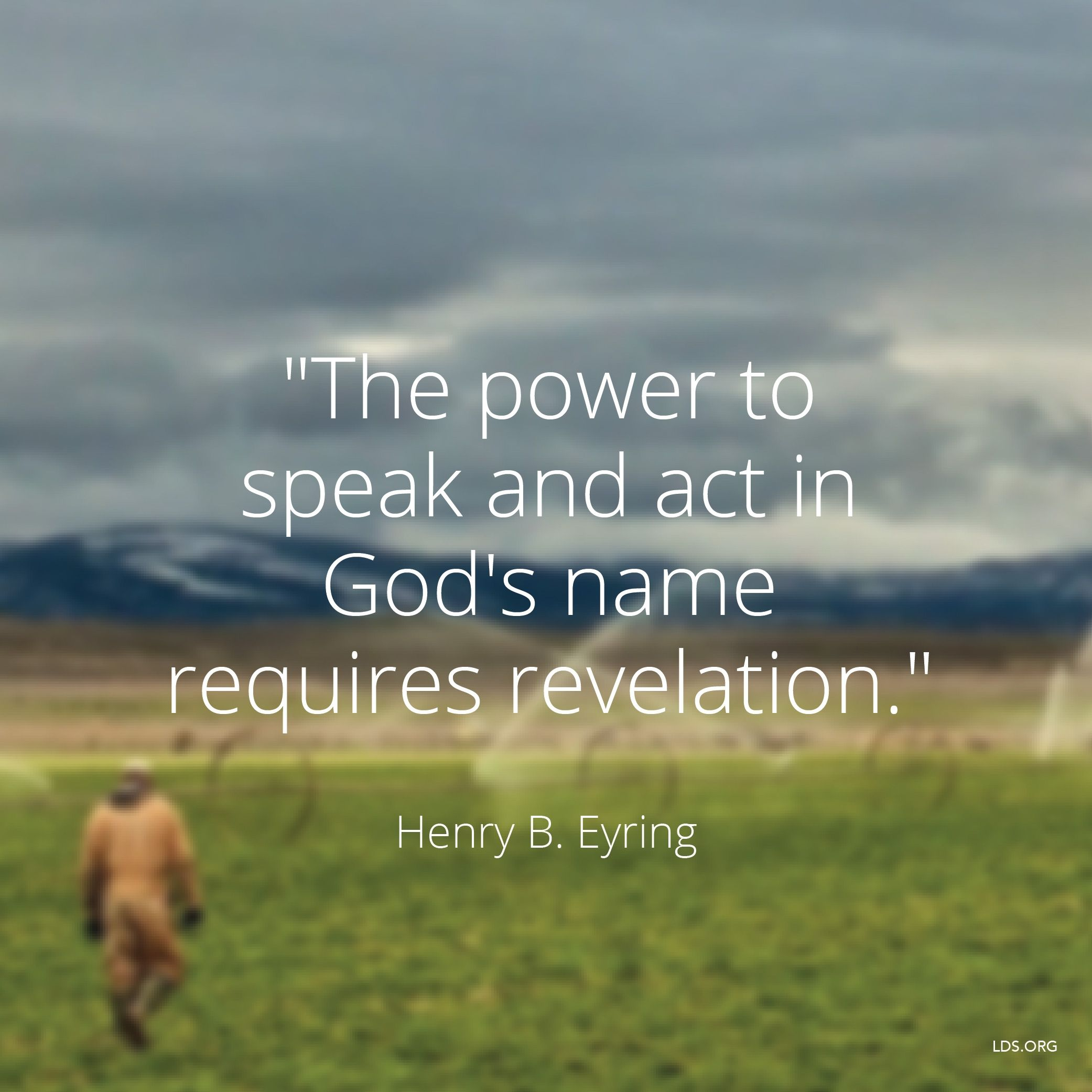 """""""The power to speak and act in God's name requires revelation.""""—President Henry B. Eyring, """"Priesthood and Personal Prayer"""""""
