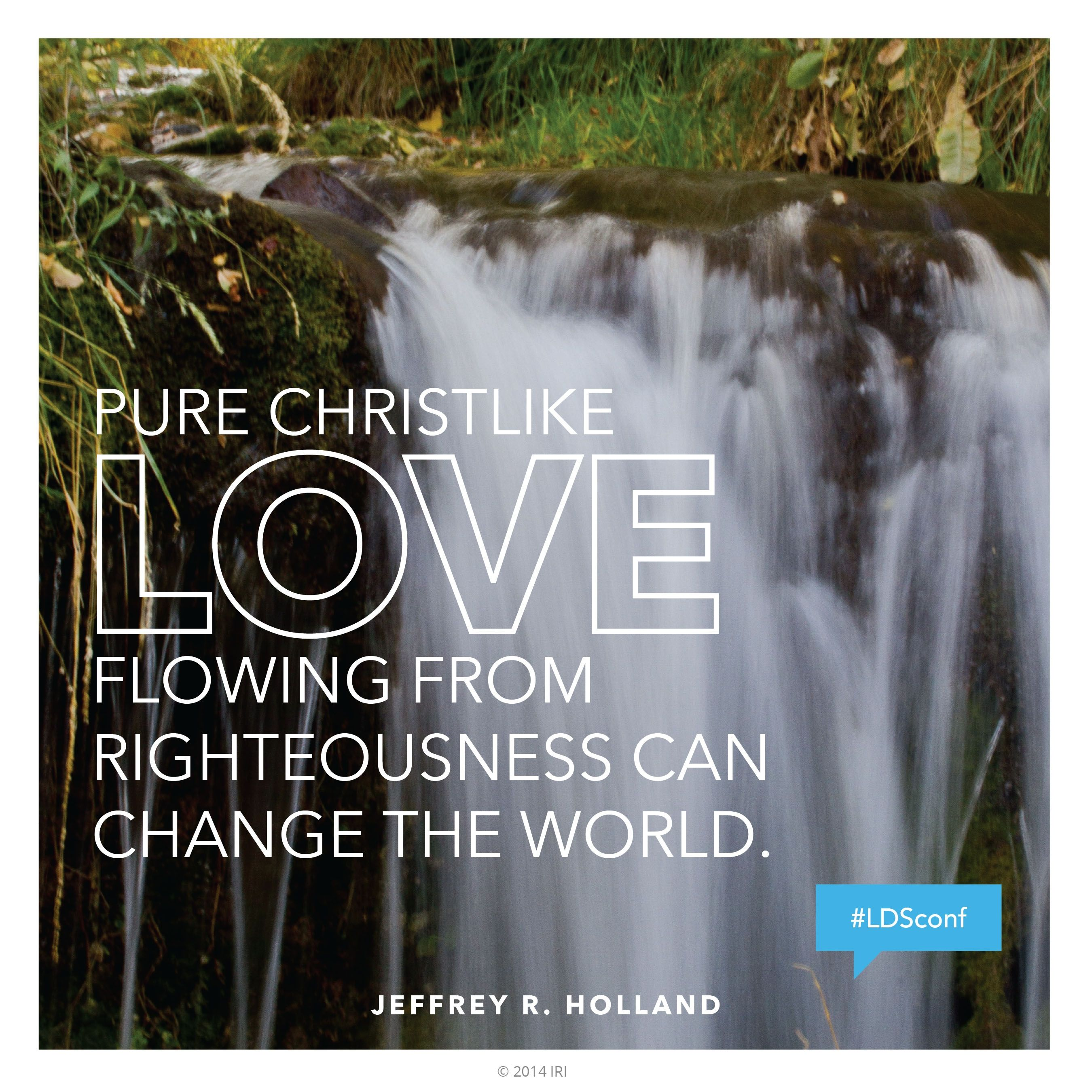 """""""Pure Christlike love flowing from righteousness can change the world.""""—Elder Jeffrey R. Holland, """"The Cost—and Blessings—of Discipleship"""""""