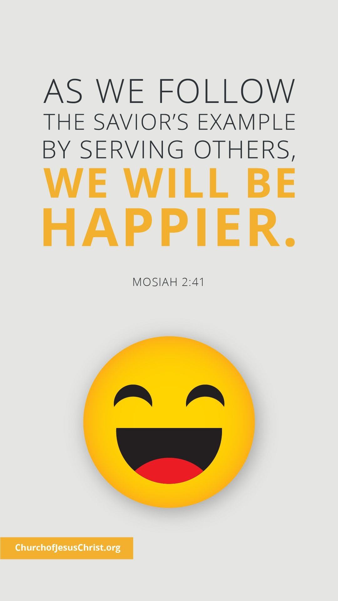 As we follow the Savior's example by serving others, we will be happier. — See Mosiah 2:41