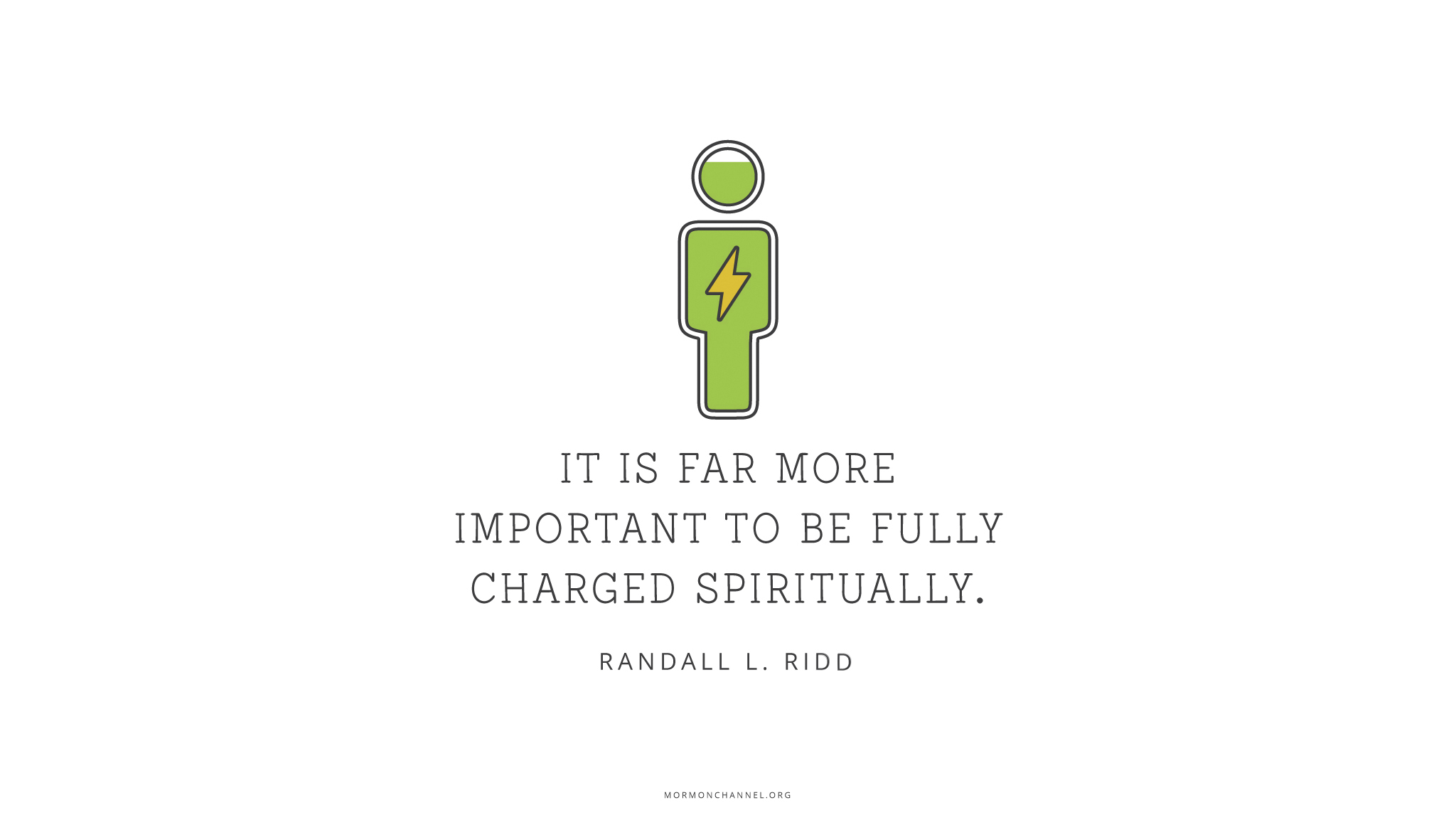 """""""It is far more important to be fully charged spiritually.""""—Brother Randall L. Ridd, """"The Choice Generation"""""""