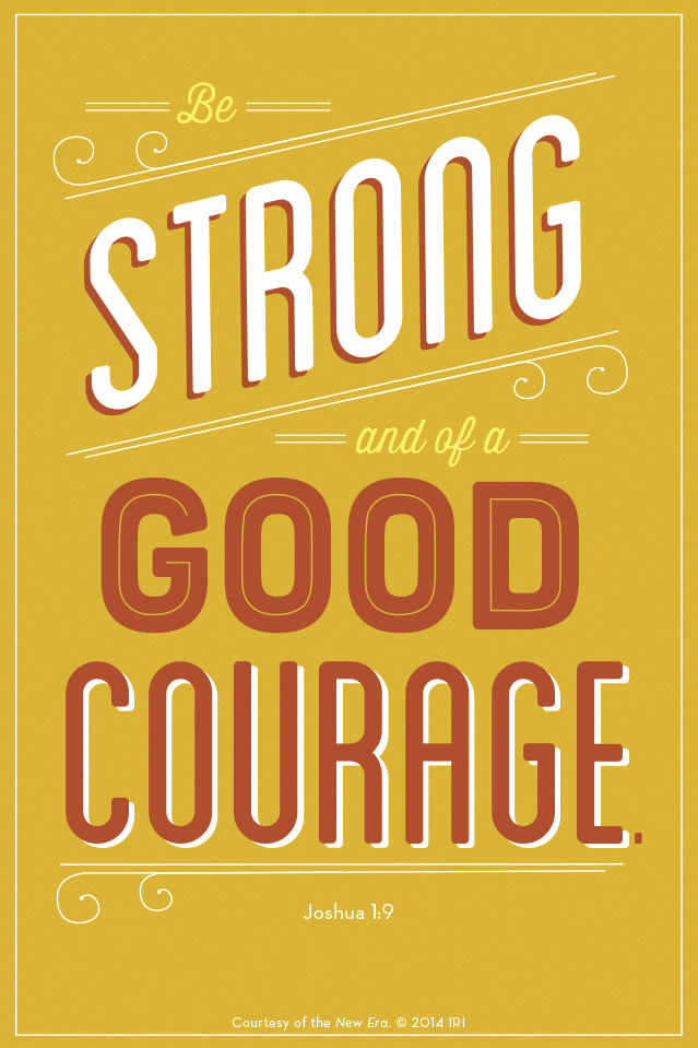 """""""Be strong and of a good courage.""""—Joshua 1:9. Courtesy of the New Era, July 2014, """"Outsmart Your Smartphone and Other Devices."""""""