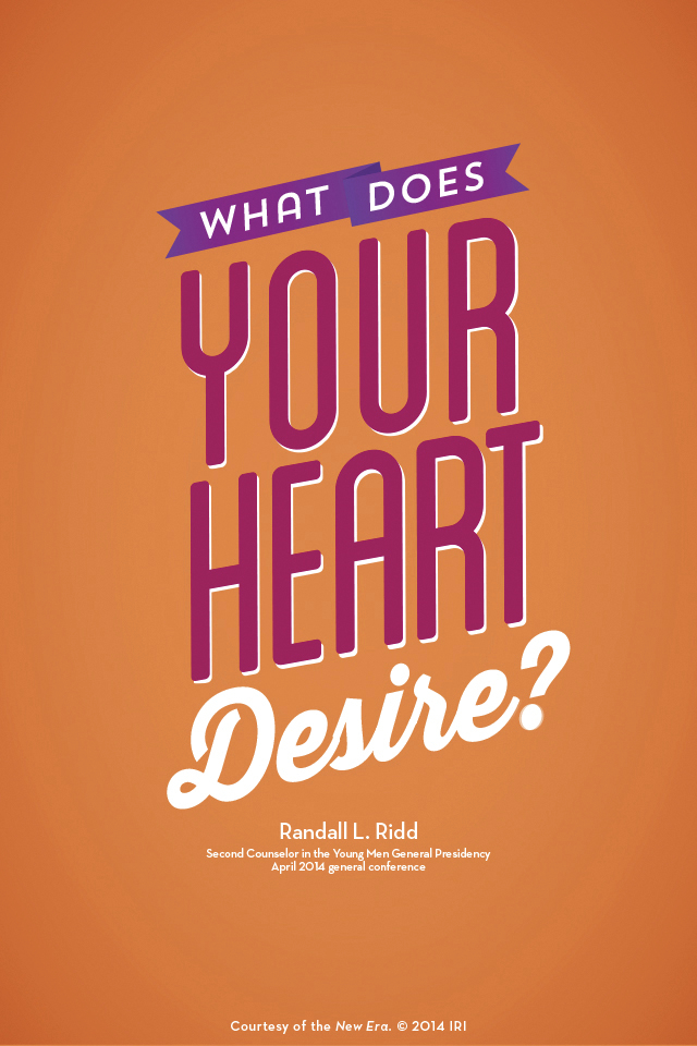 """""""What does your heart desire?""""—Brother Randall L. Ridd, """"The Choice Generation."""" Courtesy of the New Era, July 2014, """"Outsmart Your Smartphone and Other Devices."""""""