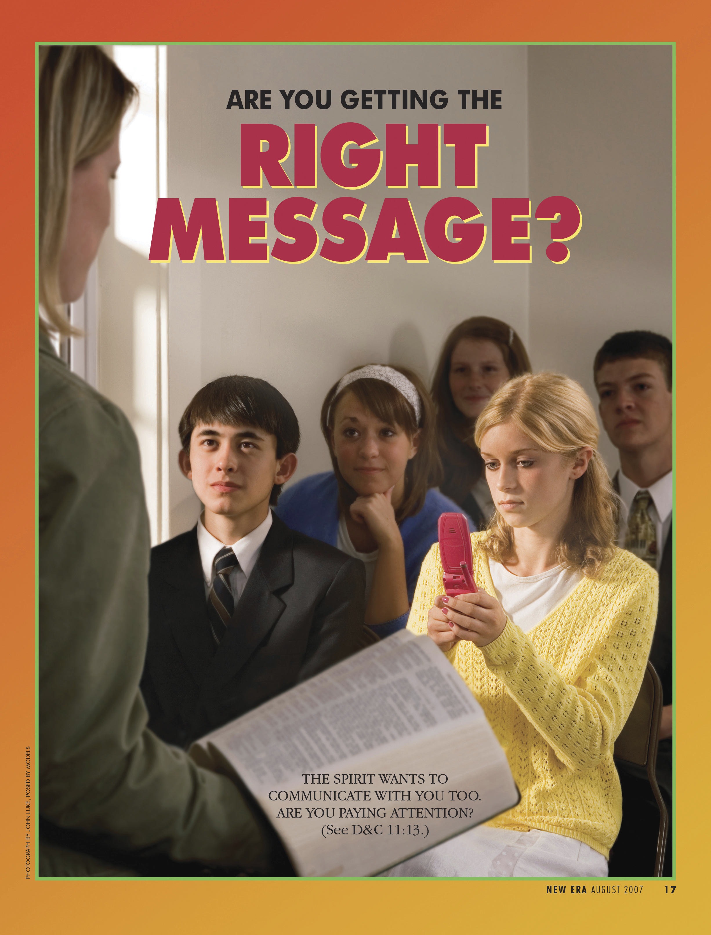 Are You Getting the Right Message? The Spirit wants to communicate with you too. Are you paying attention? (See D&C 11:13.) Aug. 2007 © undefined ipCode 1.