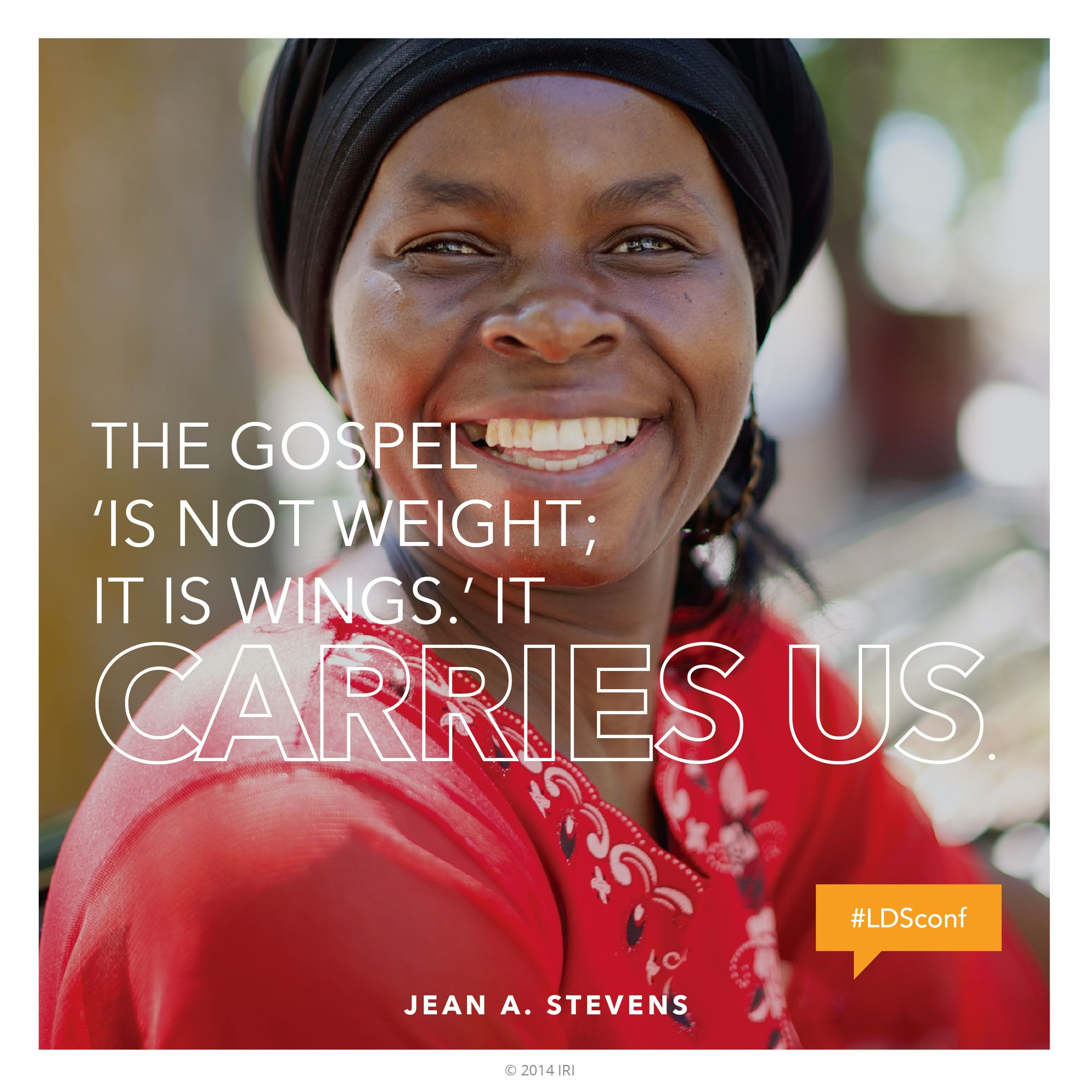 """""""The gospel 'is not weight; it is wings.' It carries us.""""—Sister Jean A. Stevens, """"Fear Not; I Am with Thee"""""""