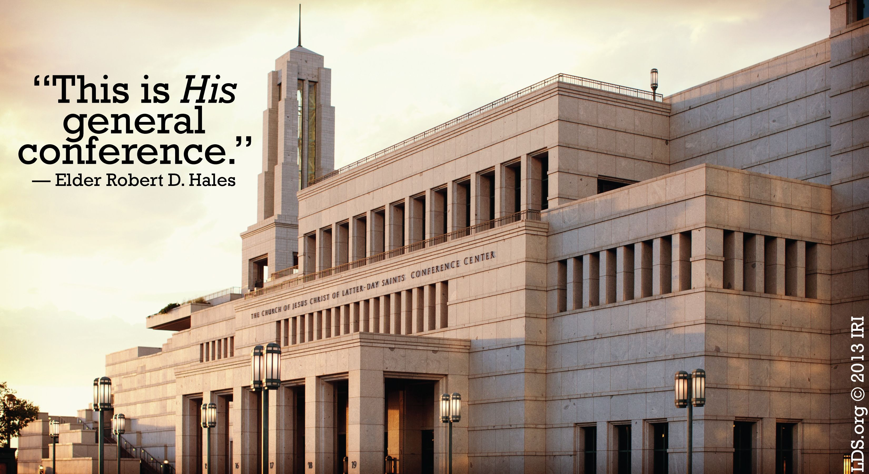 """""""This is His general conference.""""—Elder Robert D. Hales, """"General Conference: Strengthening Faith and Testimony"""""""