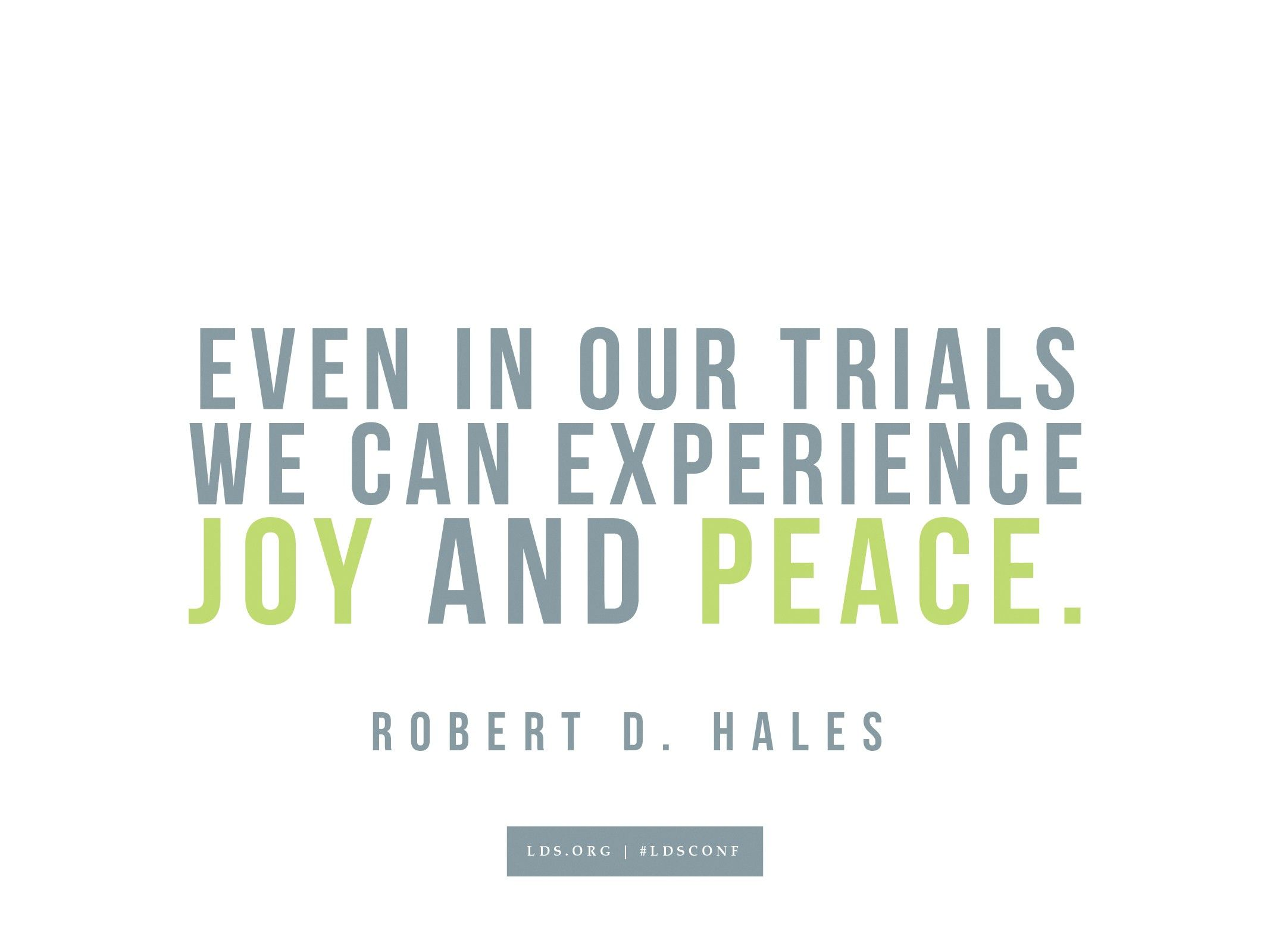 """""""Even in our trials we can experience joy and peace.""""—Robert D. Hales, """"'Come, Follow Me' by Practicing Christian Love and Service"""""""