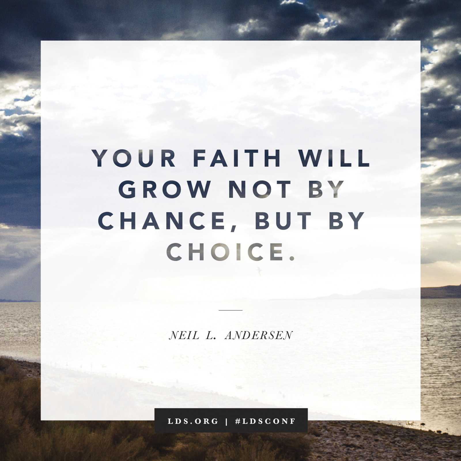 """""""Your faith will grow not by chance, but by choice."""" —Elder Neil L. Andersen, """"Faith Is Not by Chance, but by Choice"""""""