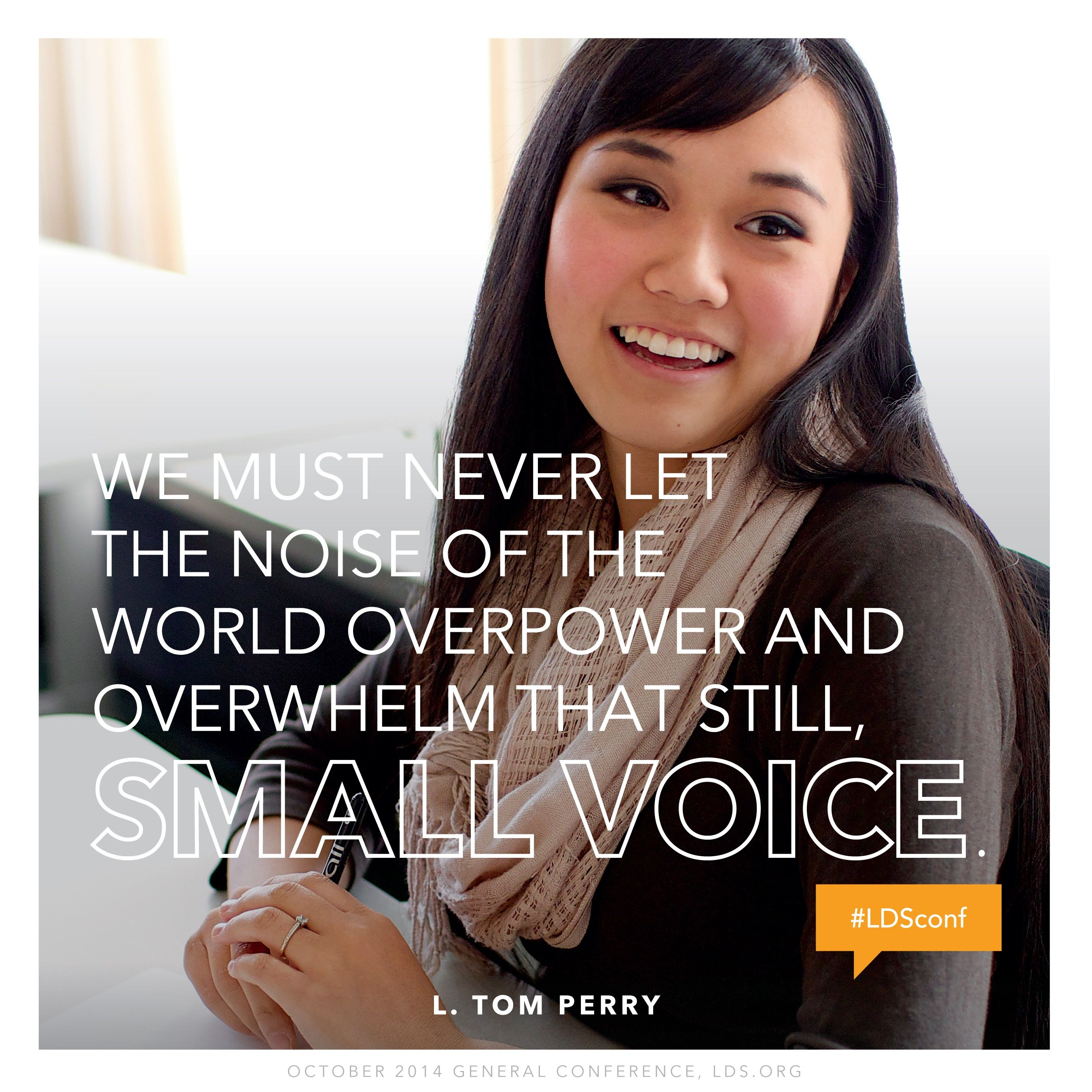 """""""We must never let the noise of the world overpower and overwhelm that still, small voice.""""—Elder L. Tom Perry, """"Finding Lasting Peace and Building Eternal Families"""""""