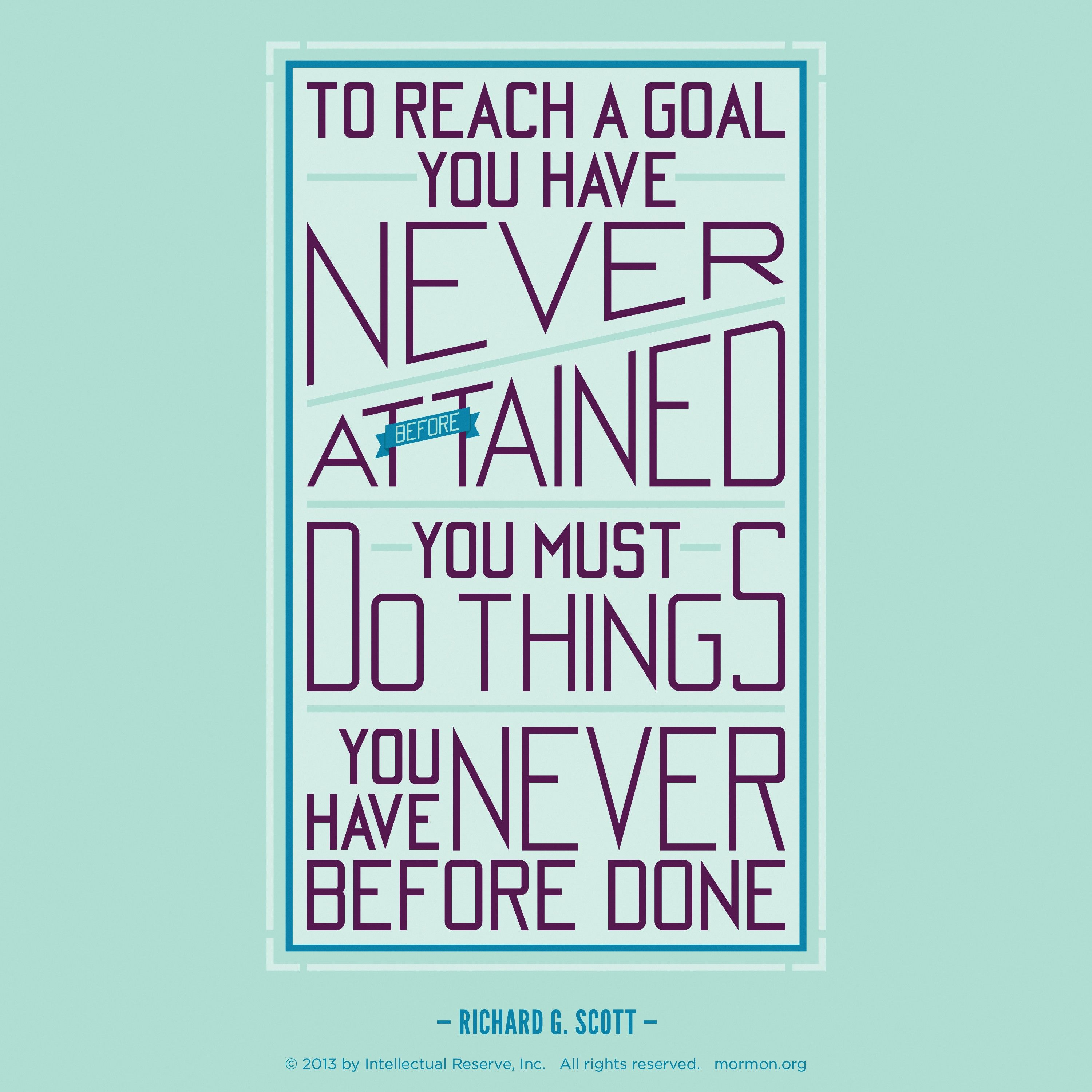 """A green and purple graphic with a quote by Elder Richard G. Scott: """"To reach a goal you have never … attained, you must do things you have never … done."""""""