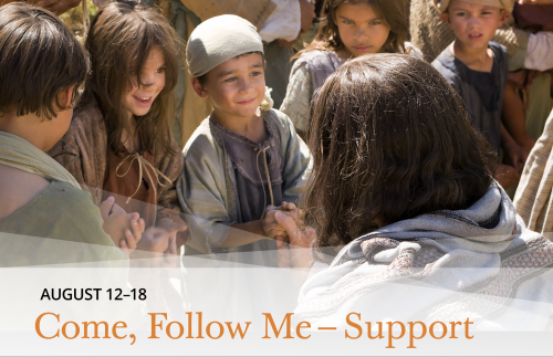 Come, Follow Me - Support August 12-18