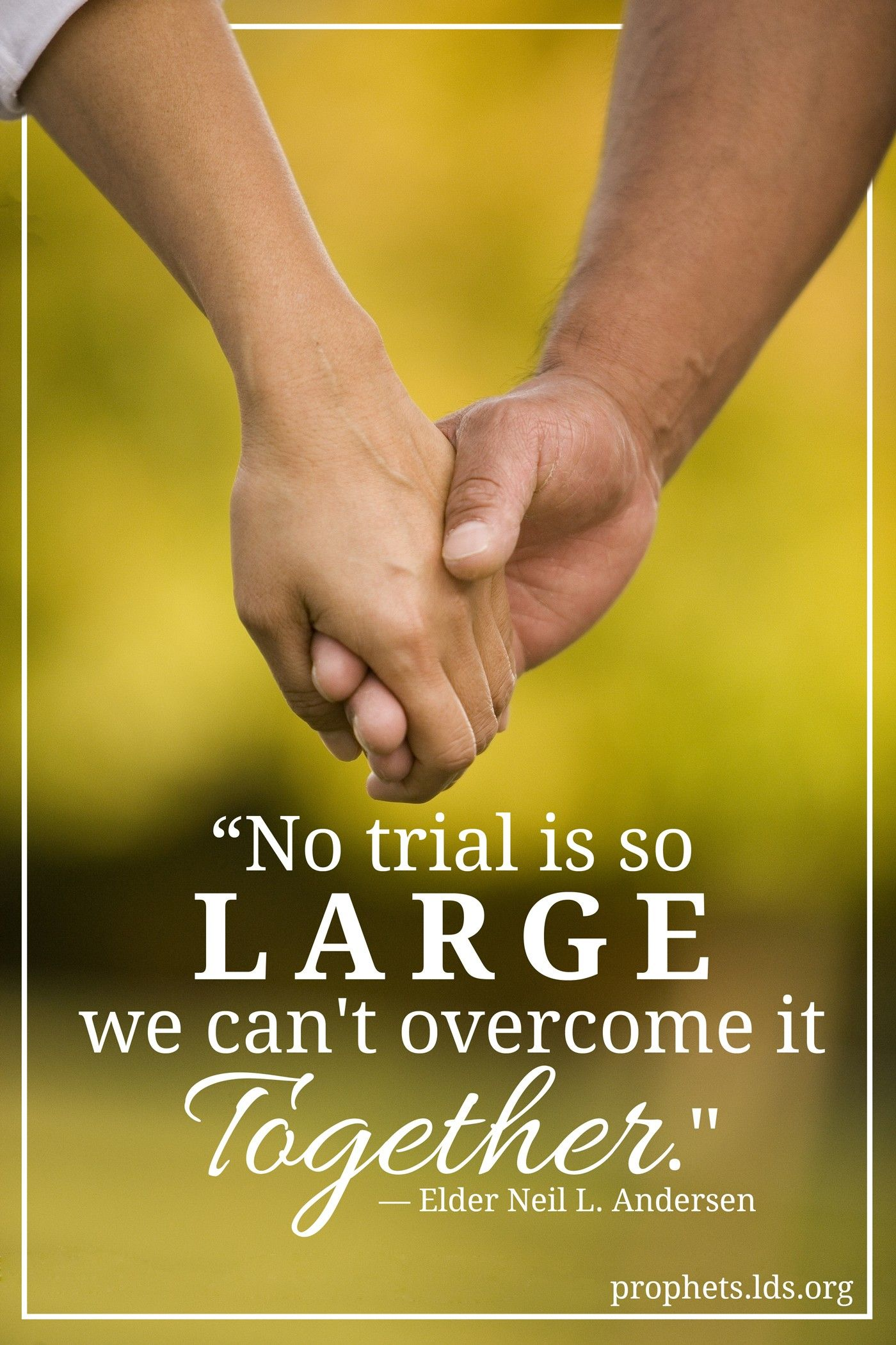 """""""No trial is so large we can't overcome it together.""""—Elder Neil L. Andersen, """"Trial of Your Faith"""""""