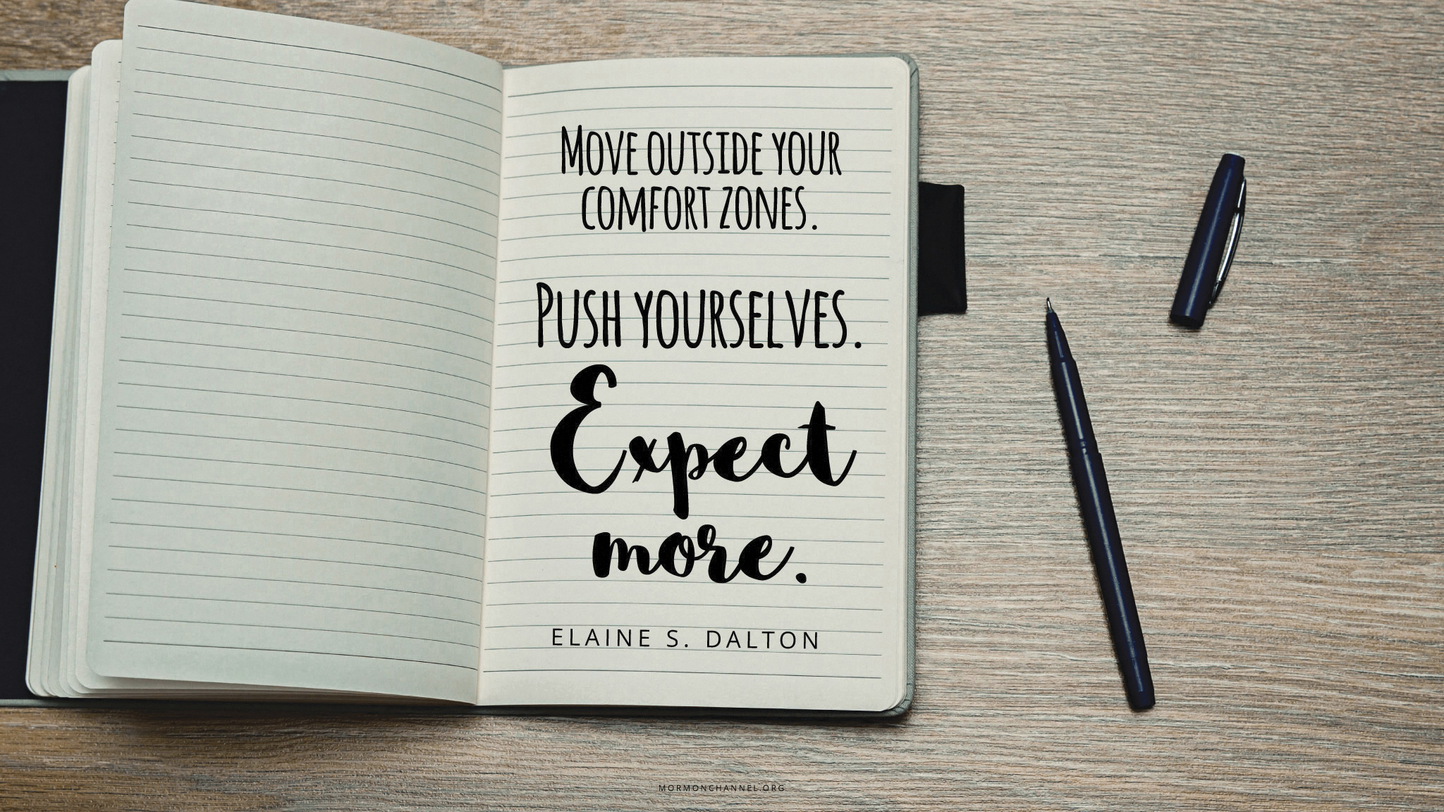 """""""Move outside your comfort zones. Push yourselves. Expect more.""""—Sister Elaine S. Dalton © undefined ipCode 1."""