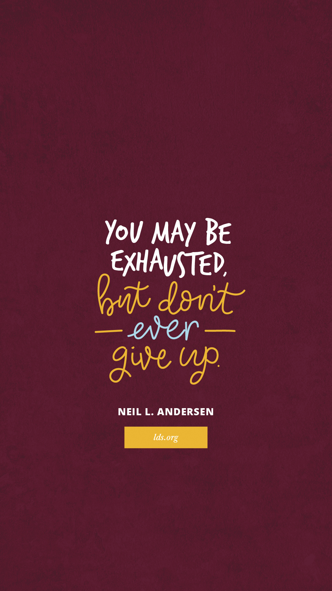 """You may be exhausted, but don't ever give up.""—Neil L. Andersen, ""Wounded"""