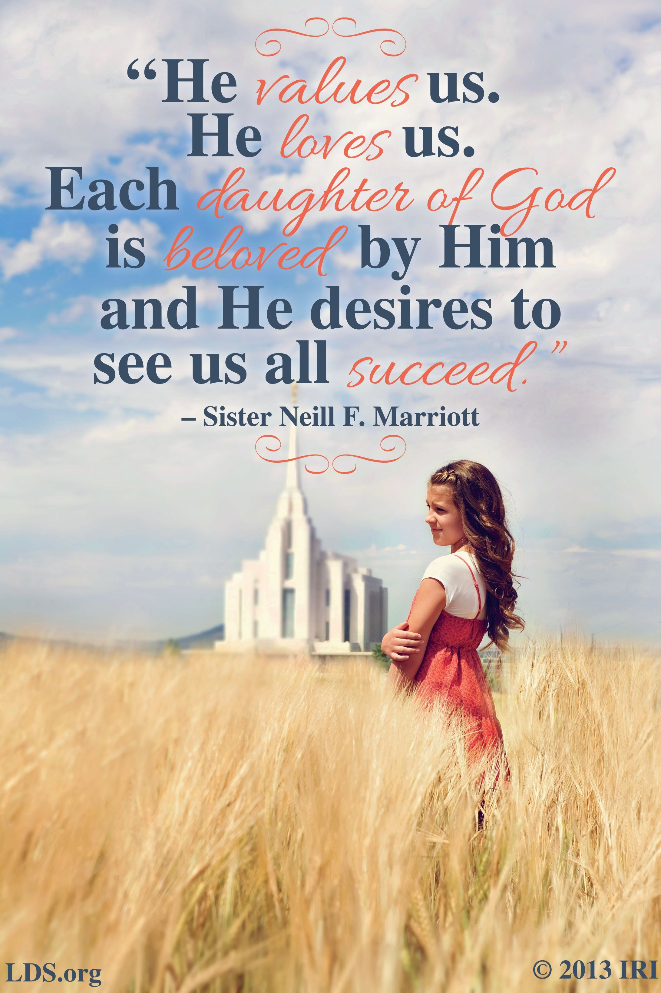 """""""He values us. He loves us. Each daughter of God is beloved by Him and He desires to see us all succeed.""""—Sister Neill F. Marriott, """"'Elect' Young Women Important to Work of Salvation"""""""