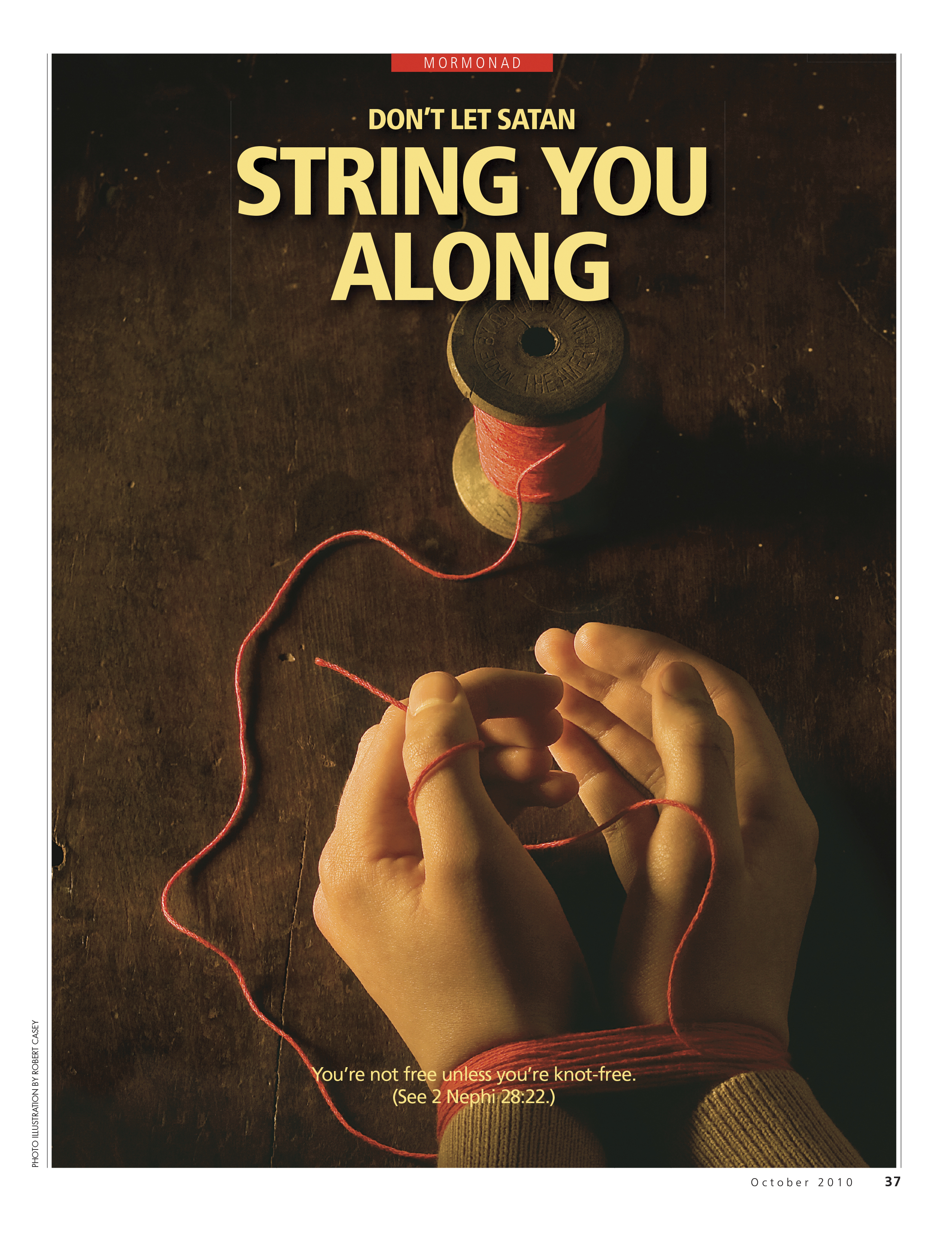 Don't Let Satan String You Along. You're not free unless you're knot-free. (See 2 Nephi 28:22.) Oct. 2010 © undefined ipCode 1.