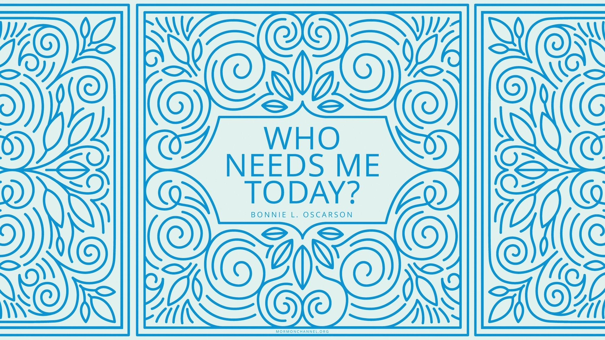 """Who needs me today?""—Sister Bonnie L. Oscarson, ""The Needs before Us"" © undefined ipCode 1."