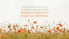 """Wild orange poppies in a field with quote from Dallin H. Oaks: """"Sometimes His power heals an infirmity, but the scriptures and our experiences teach that sometimes He succors or helps by giving us the strength or patience to endure our infirmities."""""""