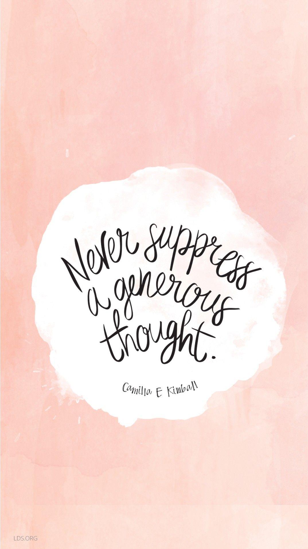 """Never suppress a generous thought."" —Camilla E. Kimball"