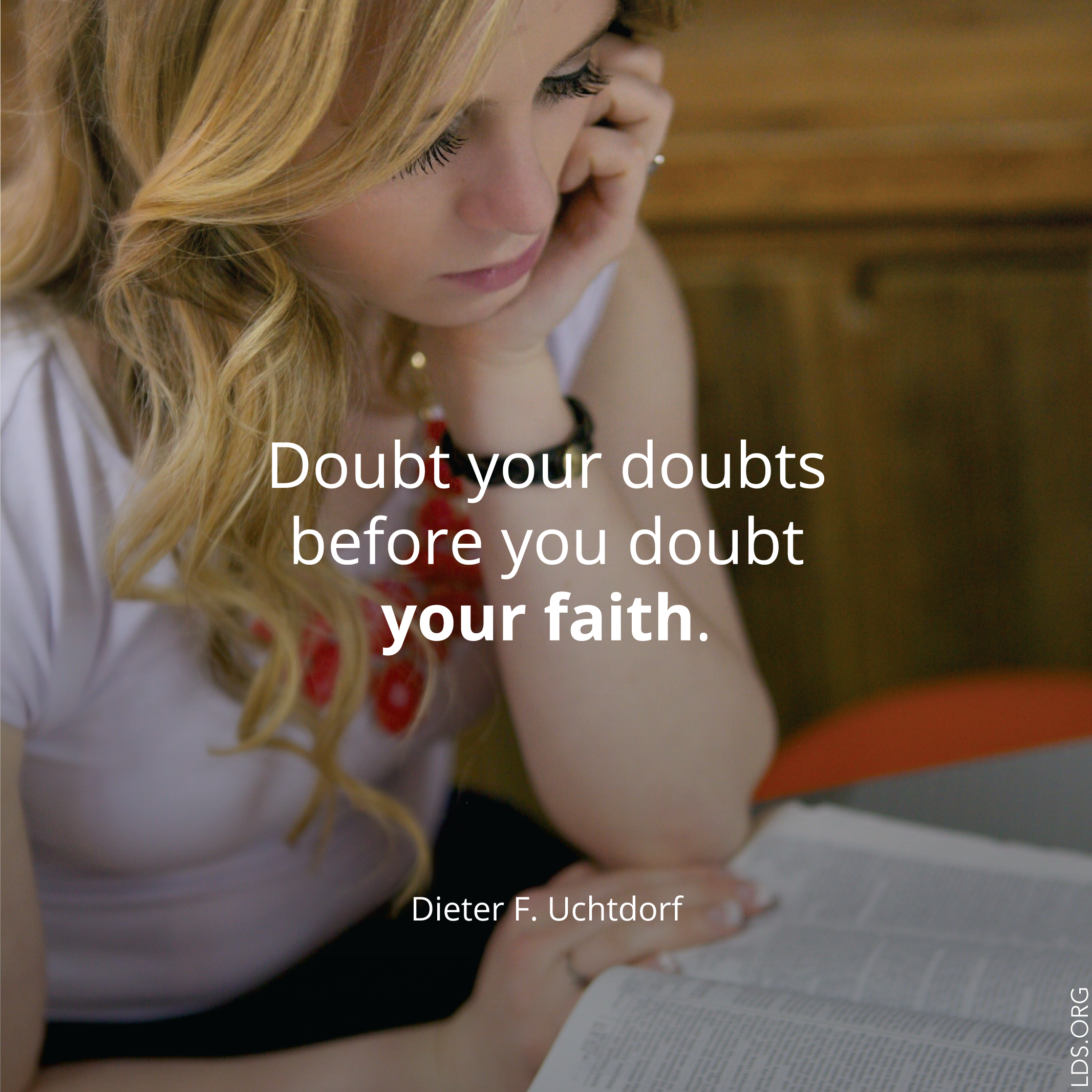 """Meme with a quote by Dieter F. Uchtdorf reading """"Doubt your doubts before you doubt your faith.""""  English language. © See Individual Images ipCode 1."""