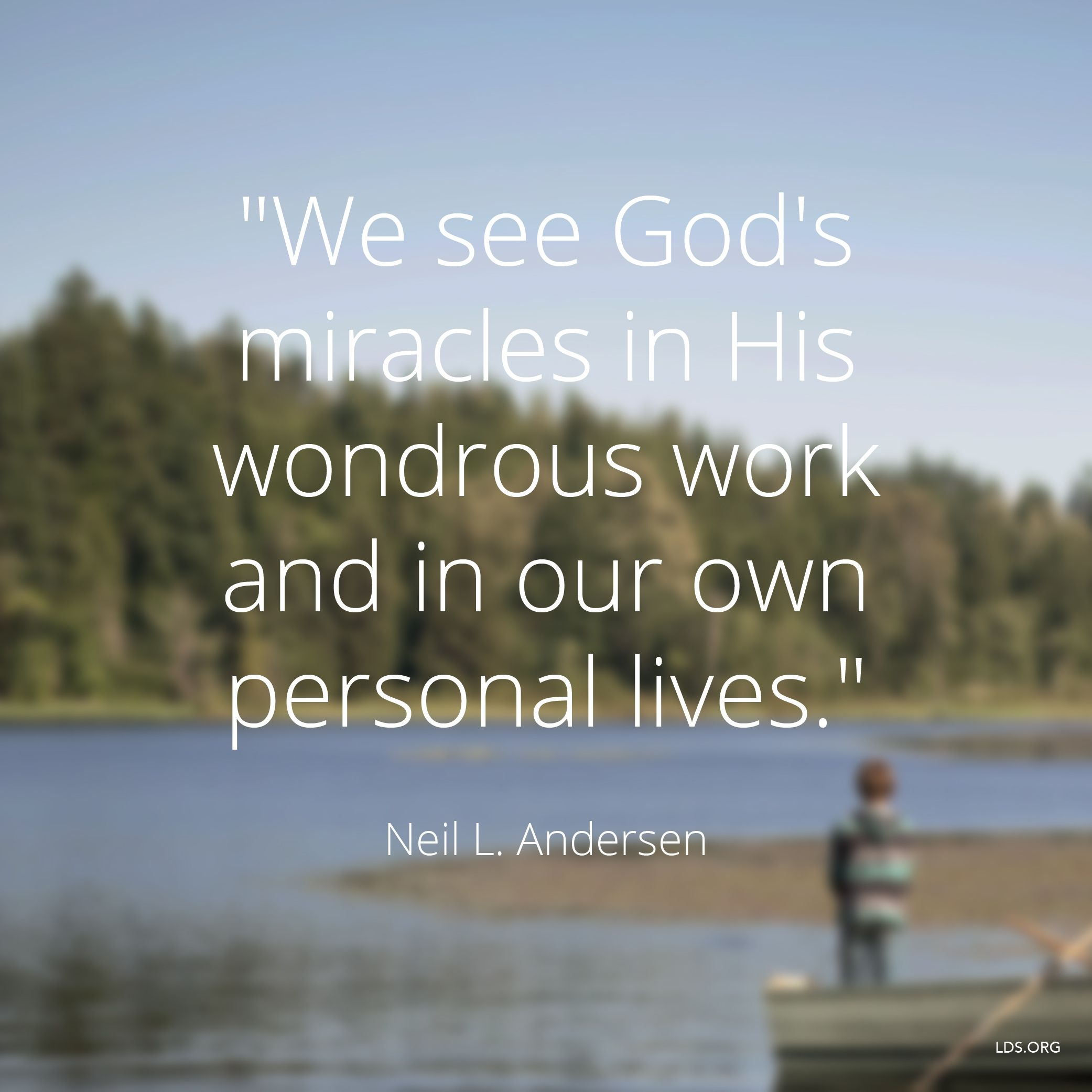 """""""We see God's miracles in His wondrous work and in our own personal lives.""""—Elder Neil L. Andersen, """"Thy Kingdom Come"""""""