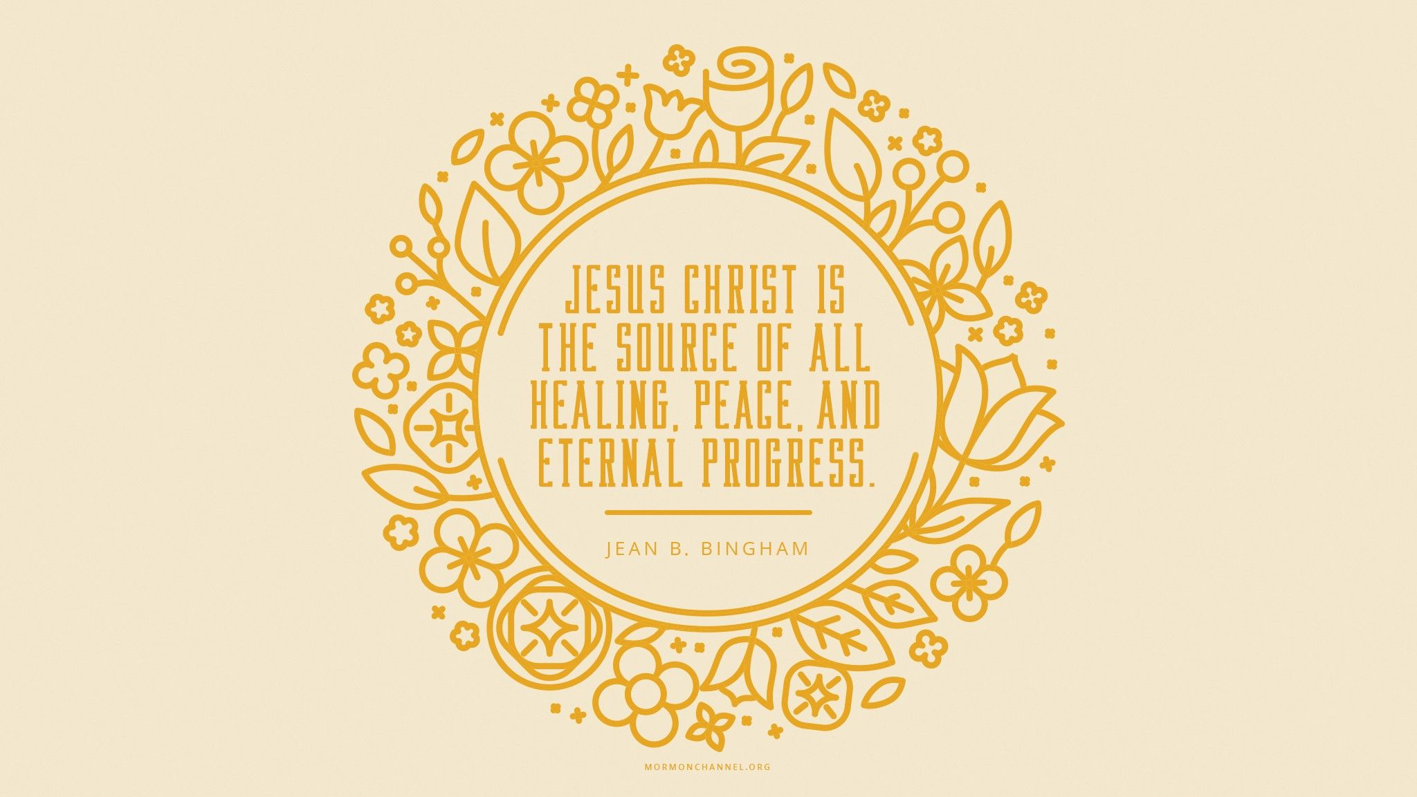 """""""Jesus Christ … is the source of all healing, peace, and eternal progress.""""—Sister Jean B. Bingham, """"That Your Joy Might Be Full"""" © undefined ipCode 1."""