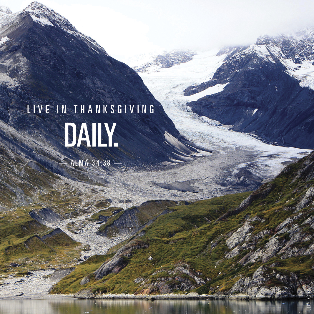 """""""Live in thanksgiving daily.""""—Alma 34:38"""