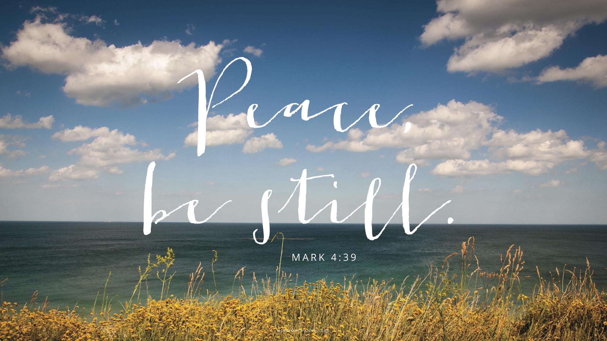 """""""Peace, be still.""""—Mark 4:39"""