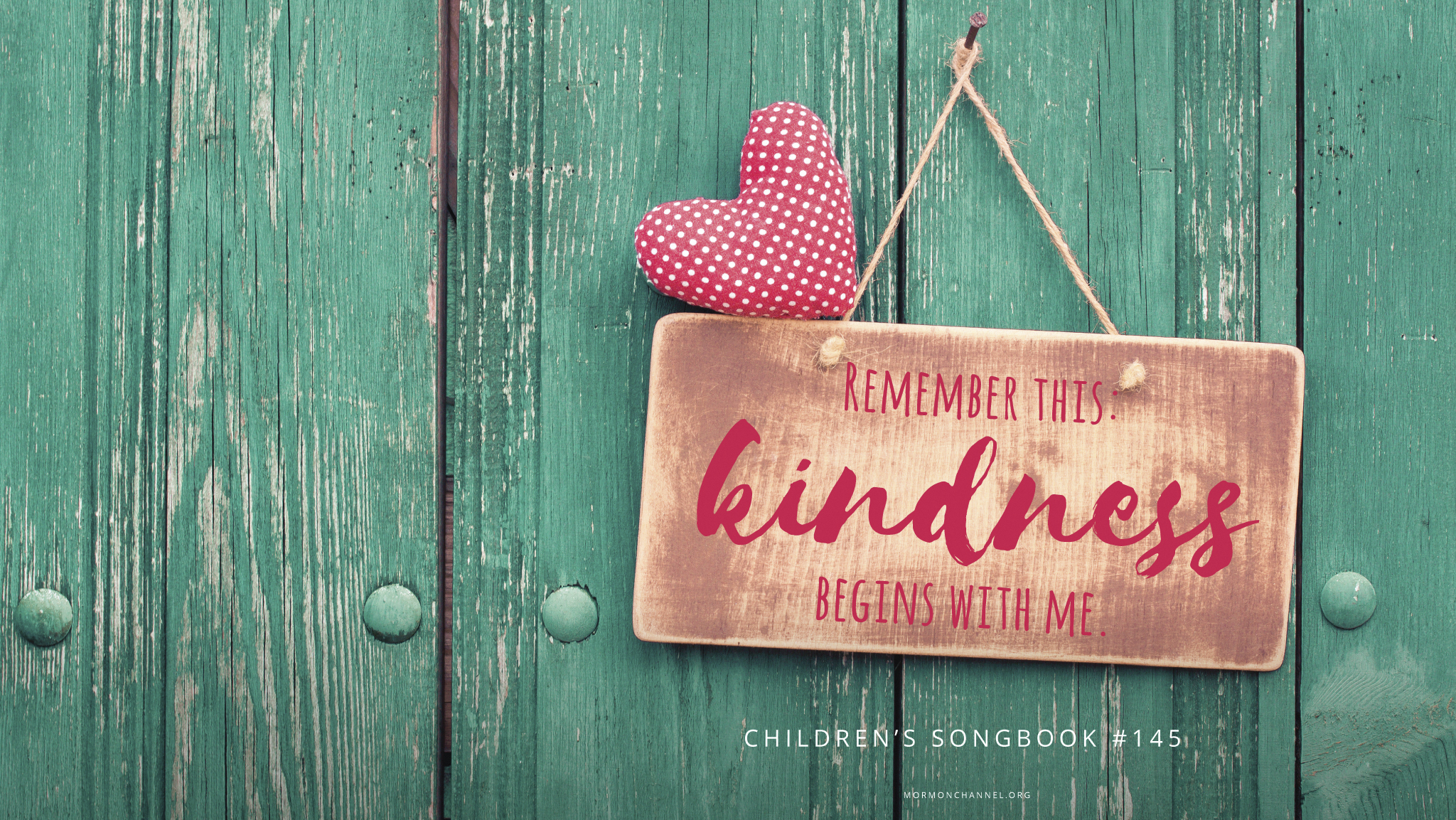 """""""Remember this: kindness begins with me.""""—Children's Songbook, 145"""