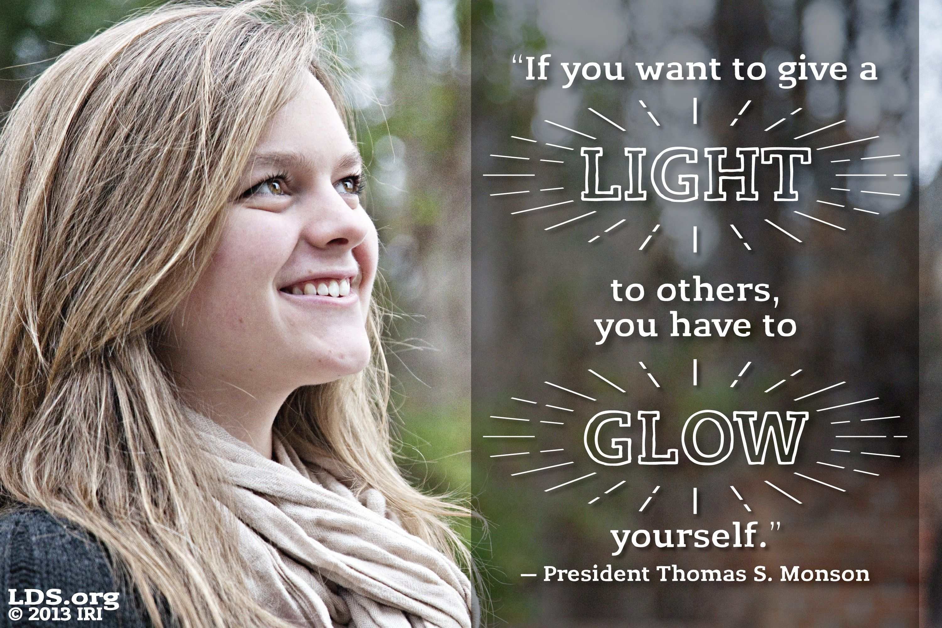 """""""If you want to give a light to others, you have to glow yourself.""""—President Thomas S. Monson, """"For I Was Blind, but Now I See."""""""
