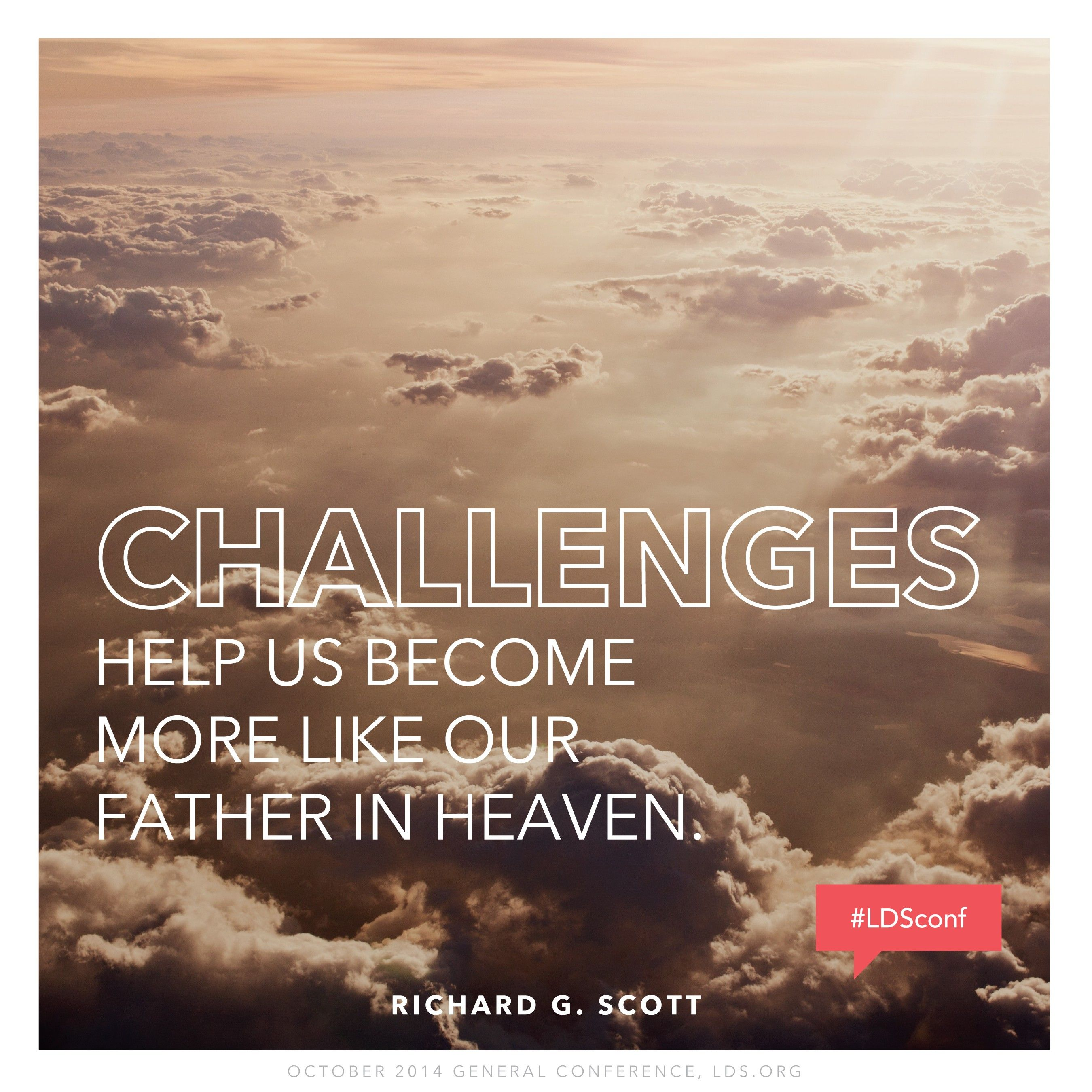 """A bird's-eye view of clouds, paired with a quote by Elder Richard G. Scott: """"Challenges help us become more like our Father."""""""