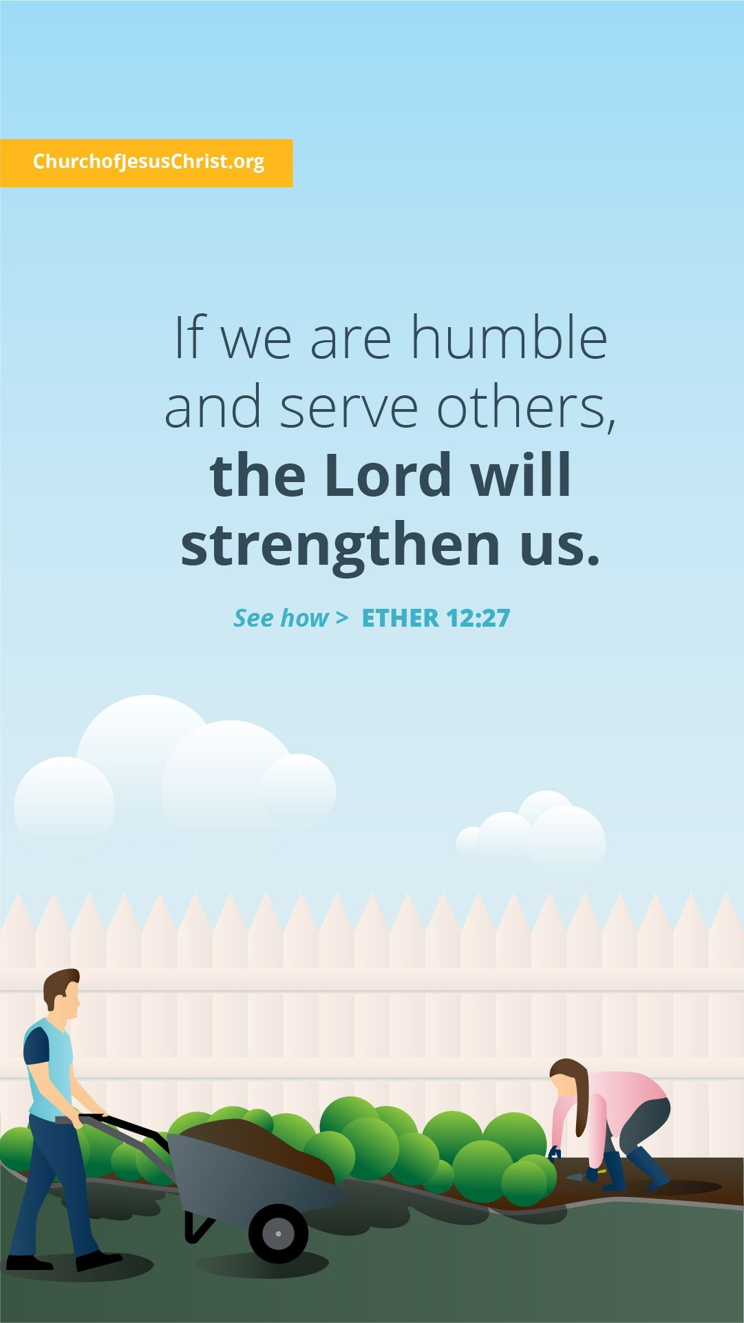 If we are humble and serve others, the Lord will strengthen us. — See Ether 12:27