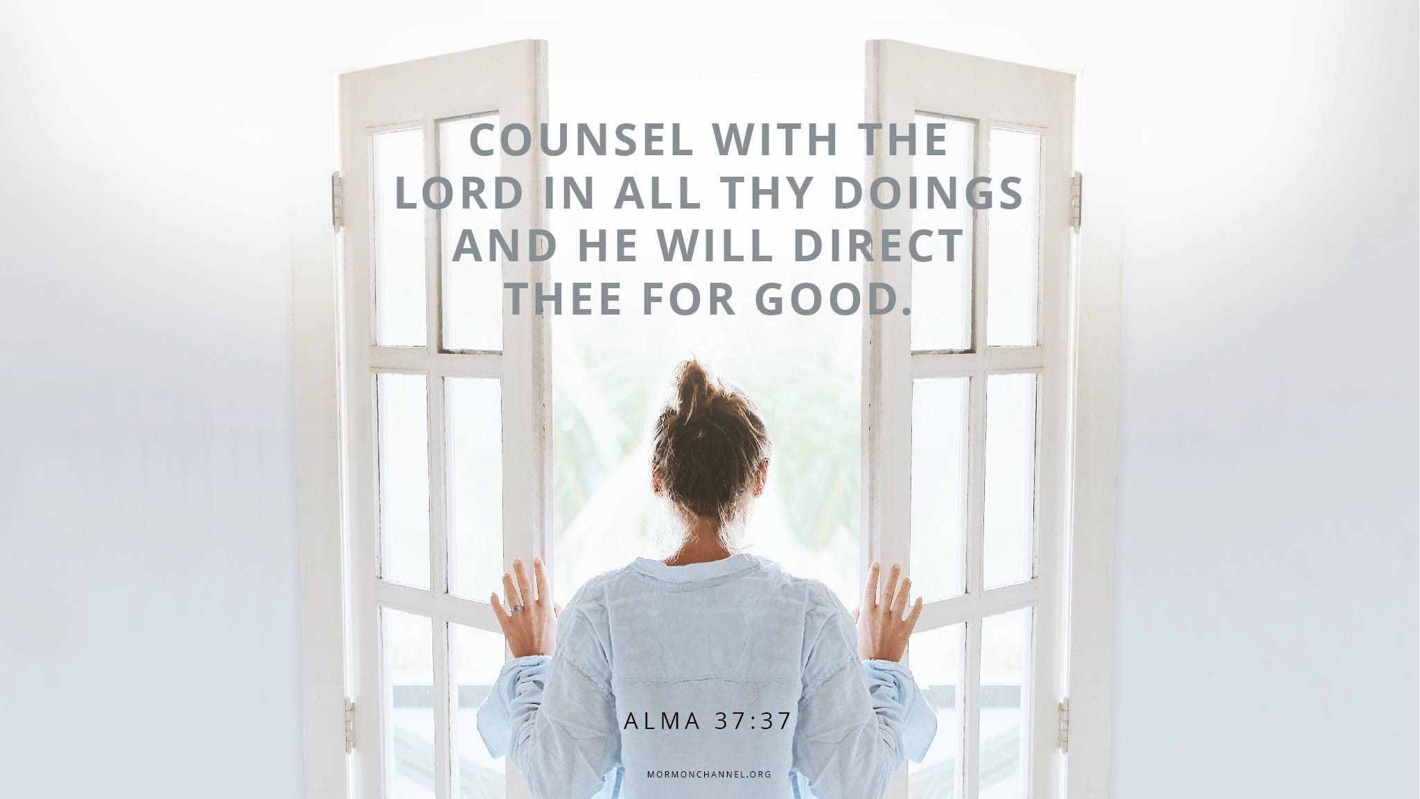 """""""Counsel with the Lord in all thy doings, and he will direct thee for good.""""—Alma 37:37"""