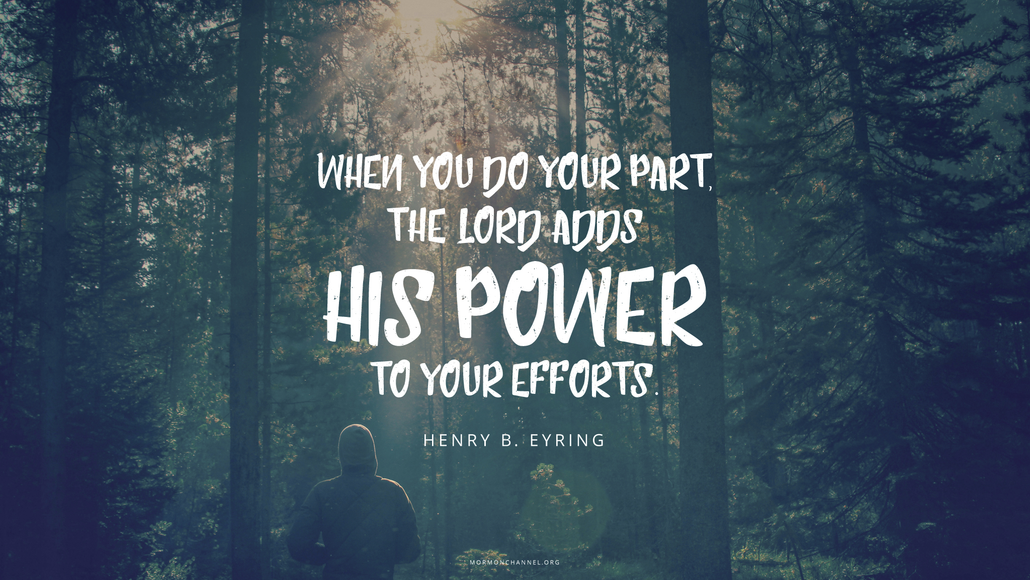 """""""When you do your part, the Lord adds His power to your efforts.""""—President Henry B. Eyring, """"You Are Not Alone in the Work"""""""