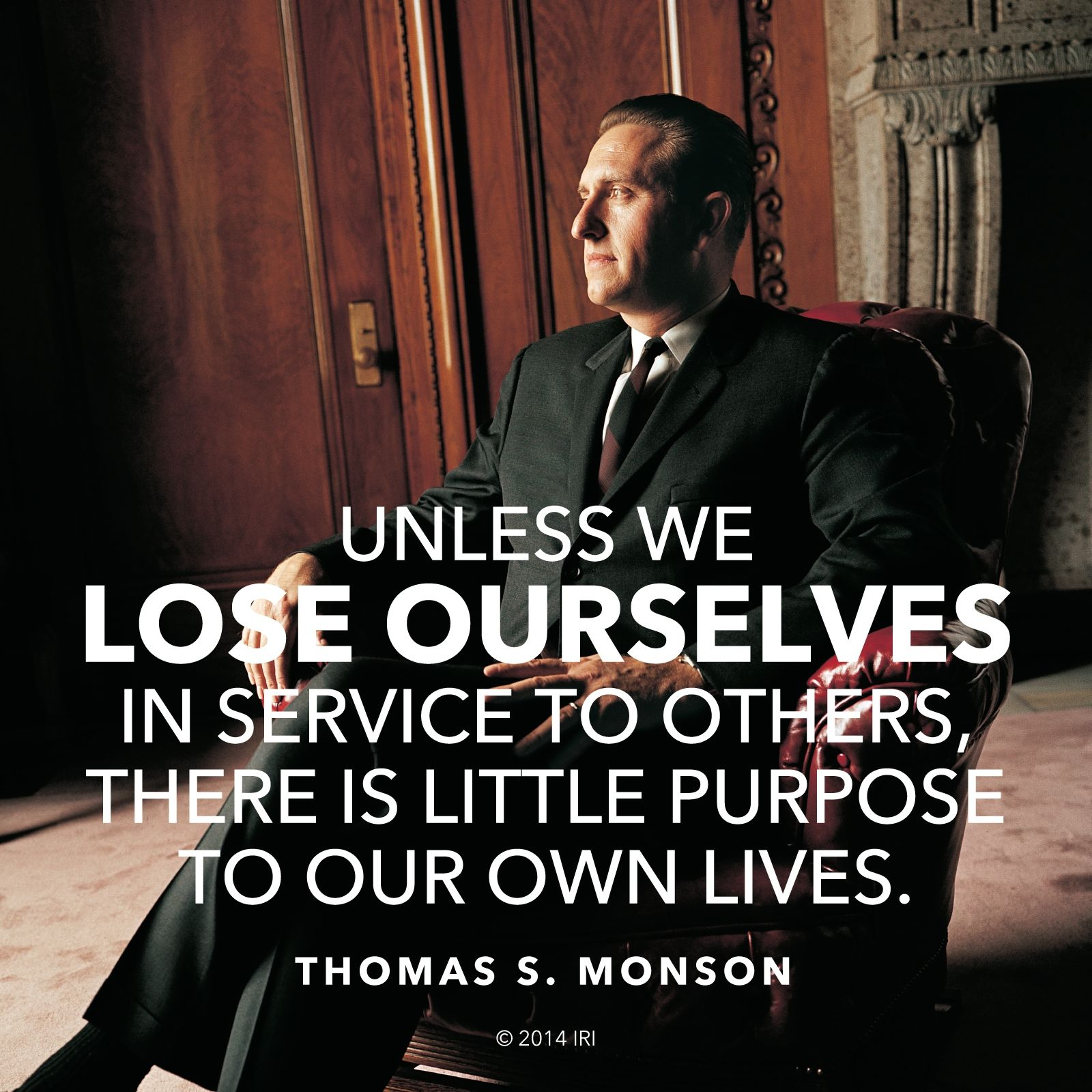 """""""Unless we lose ourselves in service to others, there is little purpose to our own lives.""""—President Thomas S. Monson, """"What Have I Done For Someone Today?"""""""