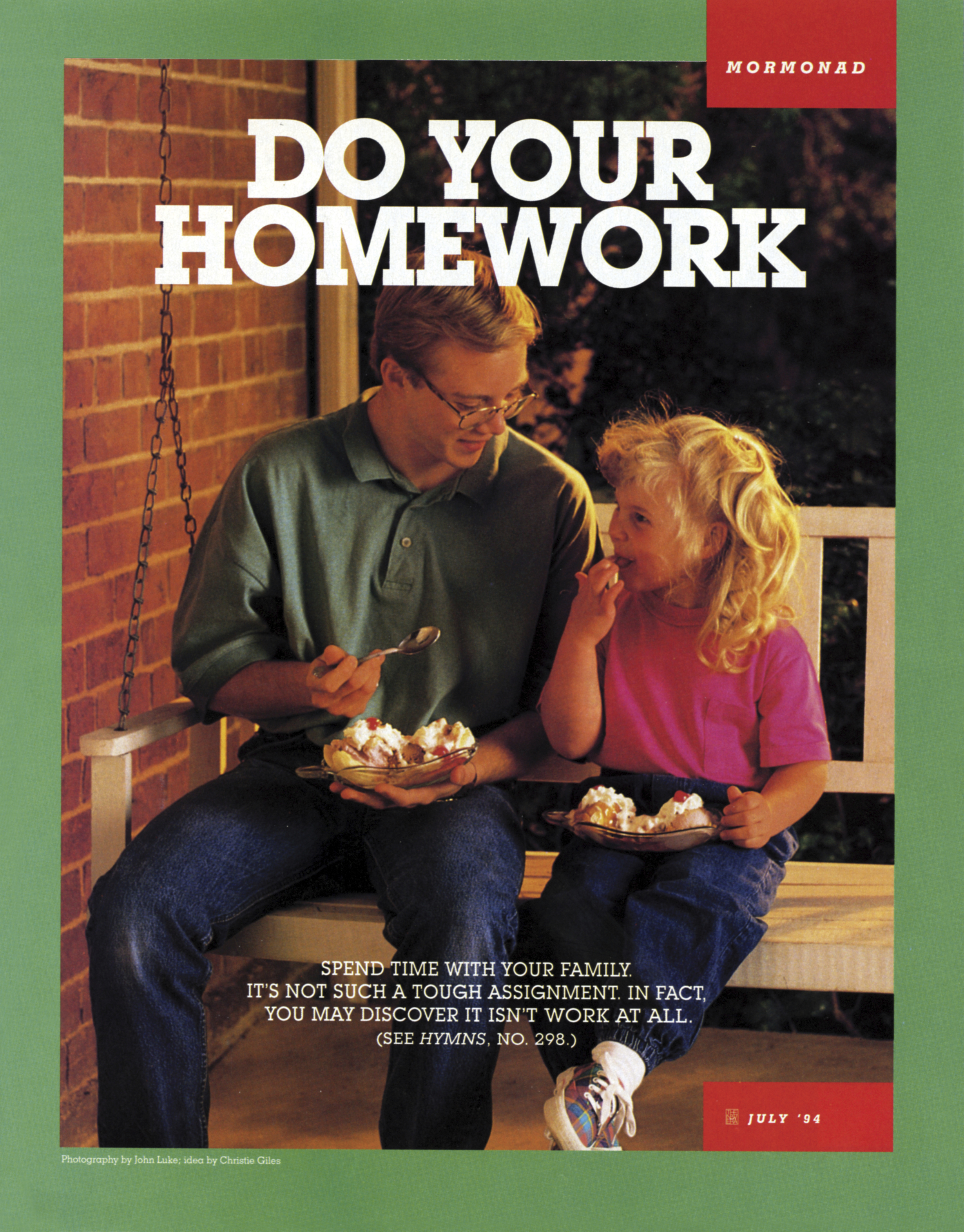 Do Your Homework. Spend time with your family. It's not such a tough assignment. In fact, you may discover it isn't work at all. (See Hymns, no. 298.) July 1994 © undefined ipCode 1.
