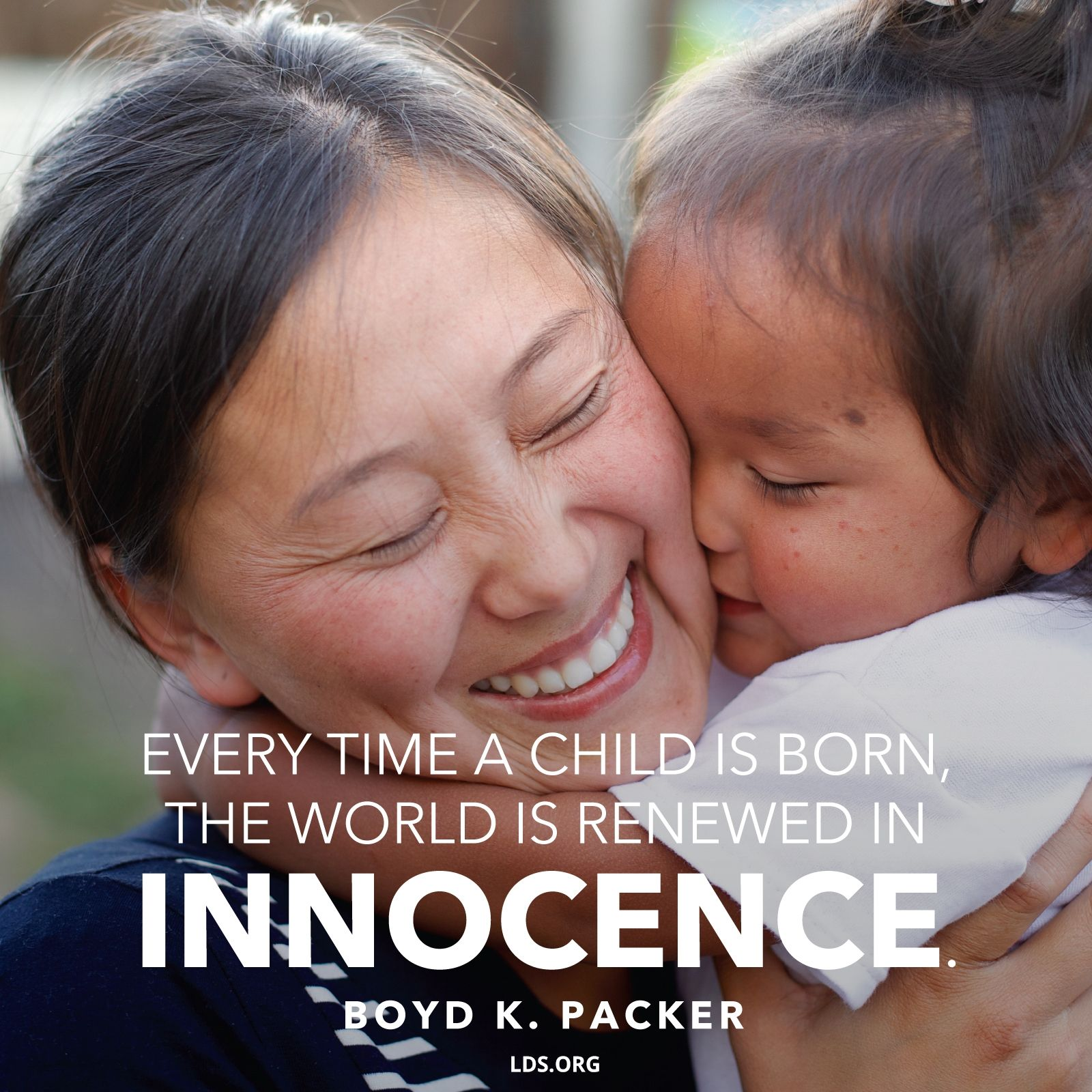"""""""Every time a child is born, the world is renewed in innocence.""""—President Boyd K. Packer, """"Children"""""""