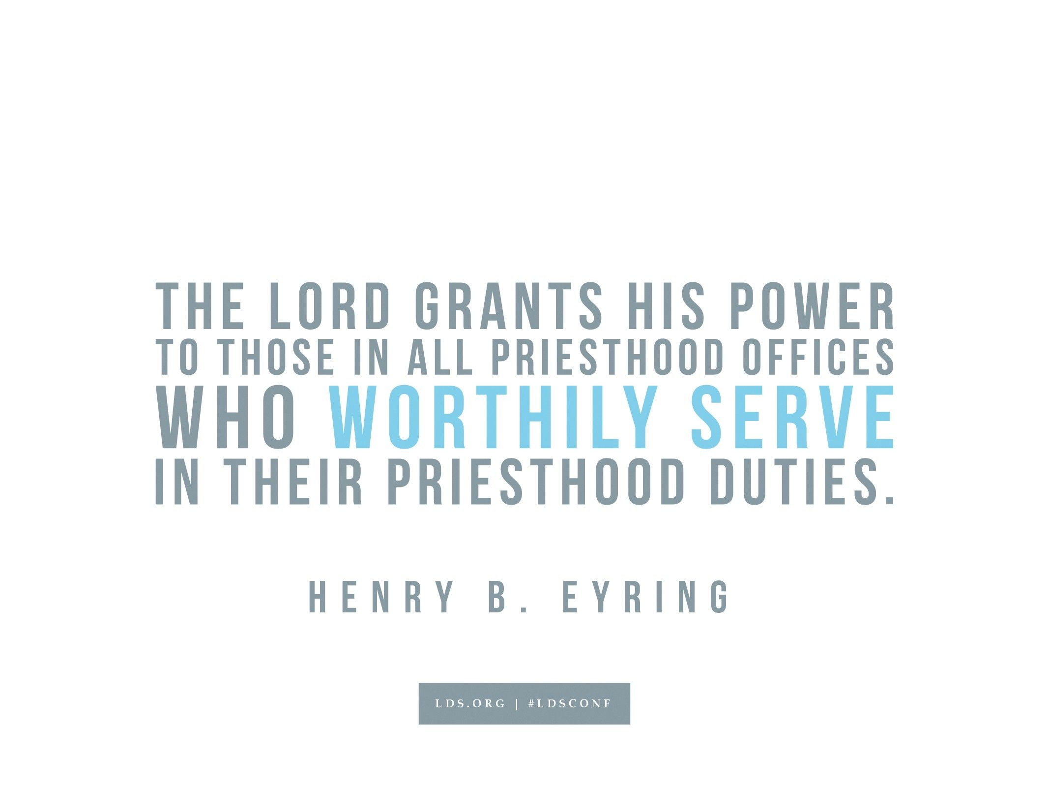 """""""The Lord grants His power to those in all priesthood offices who worthily serve in their priesthood duties.""""—Henry B. Eyring, """"That He May Become Strong Also"""""""