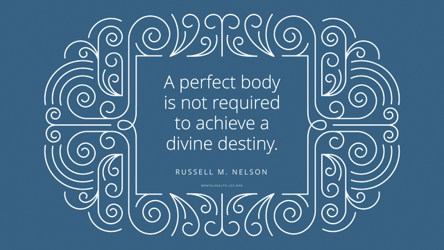 """Quote from Russell M. Nelson in a fancy line frame: """"A perfect body is not required to achieve a divine destiny."""""""