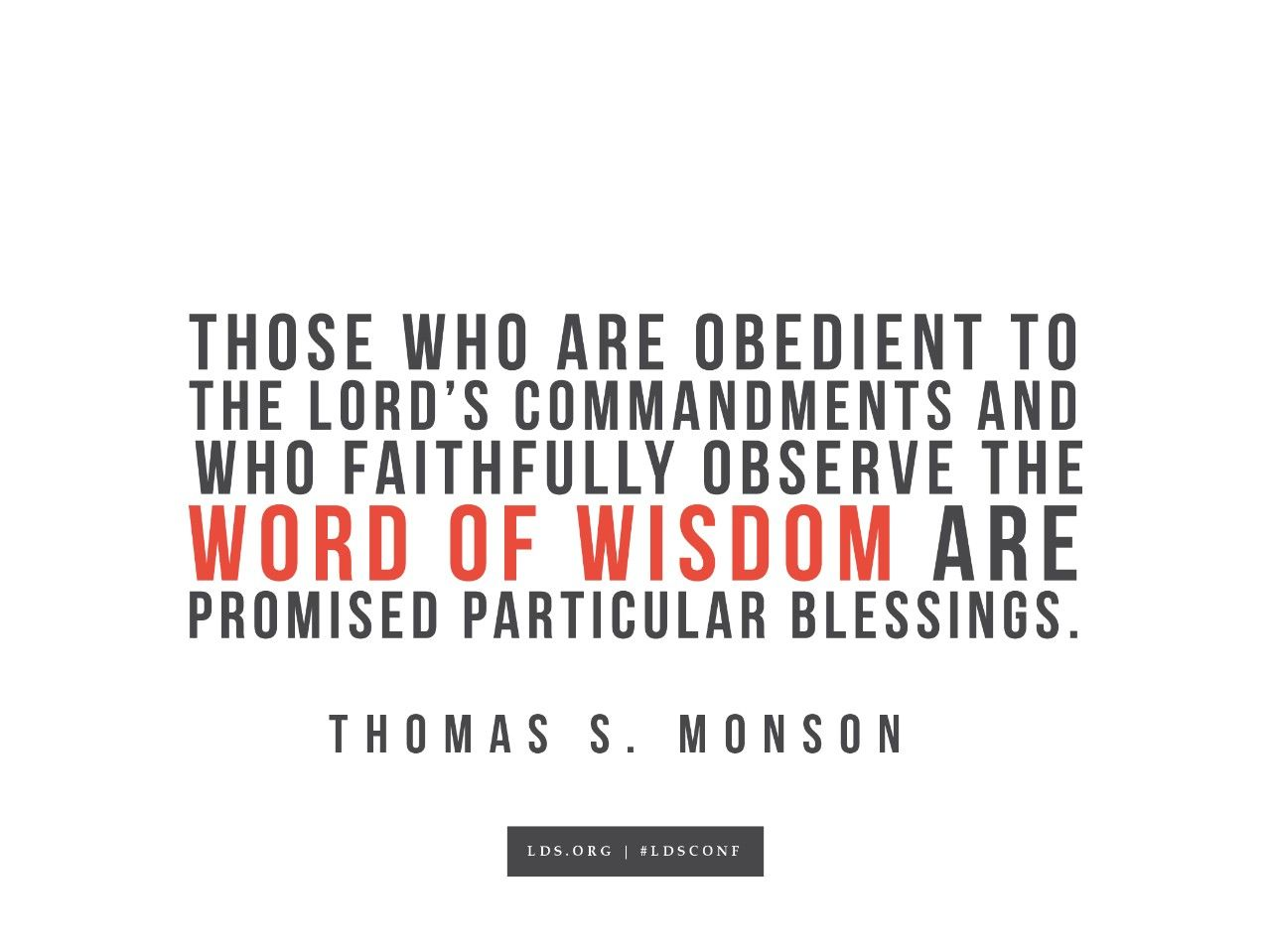 """""""Those who are obedient to the Lord's commandments and who faithfully observe the Word of Wisdom are promised particular blessings.""""—Thomas S. Monson, """"Principles and Promises"""""""