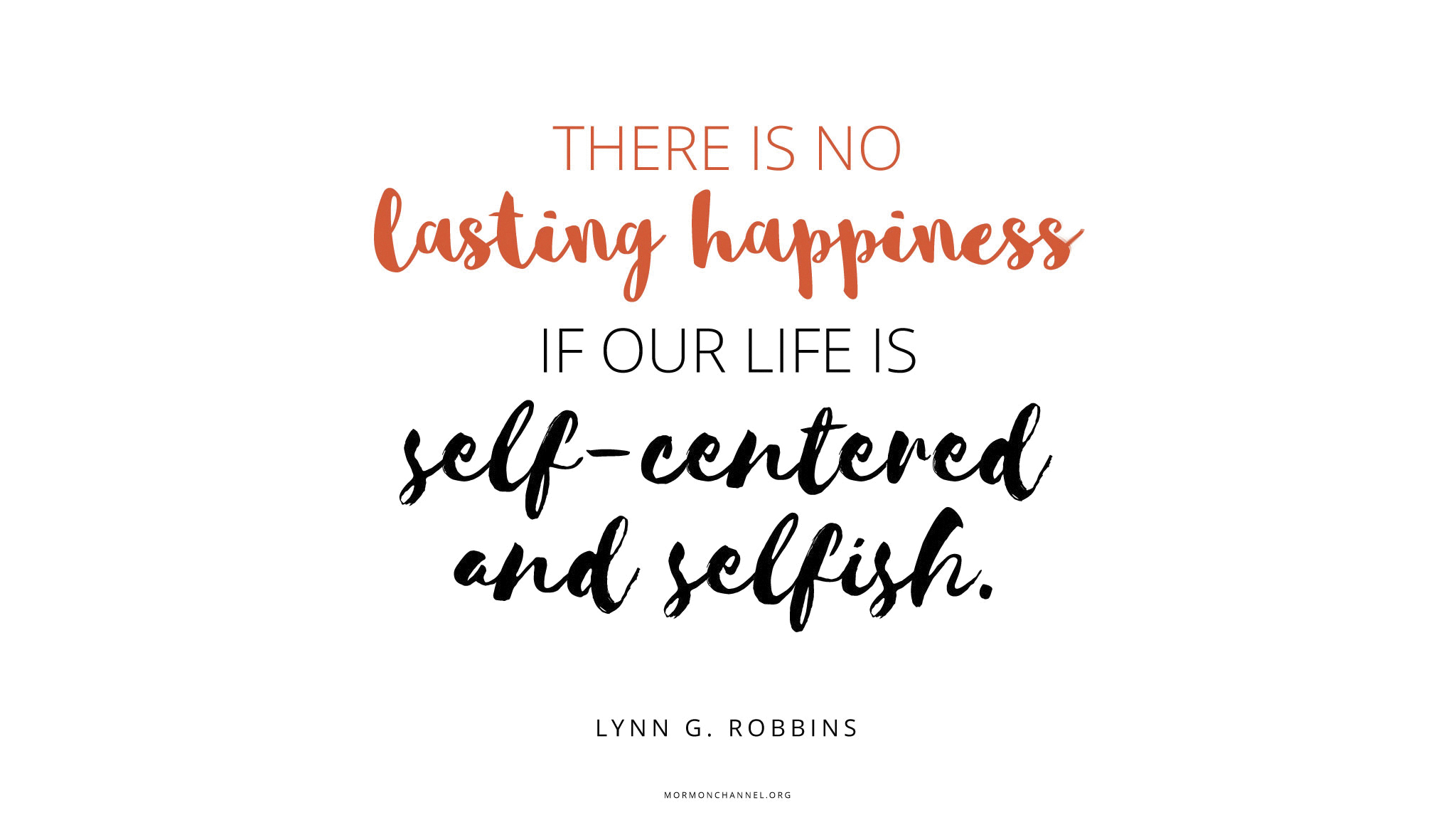 """""""There is no lasting happiness if our life is self-centered and selfish.""""—Elder Lynn G. Robbins © undefined ipCode 1."""