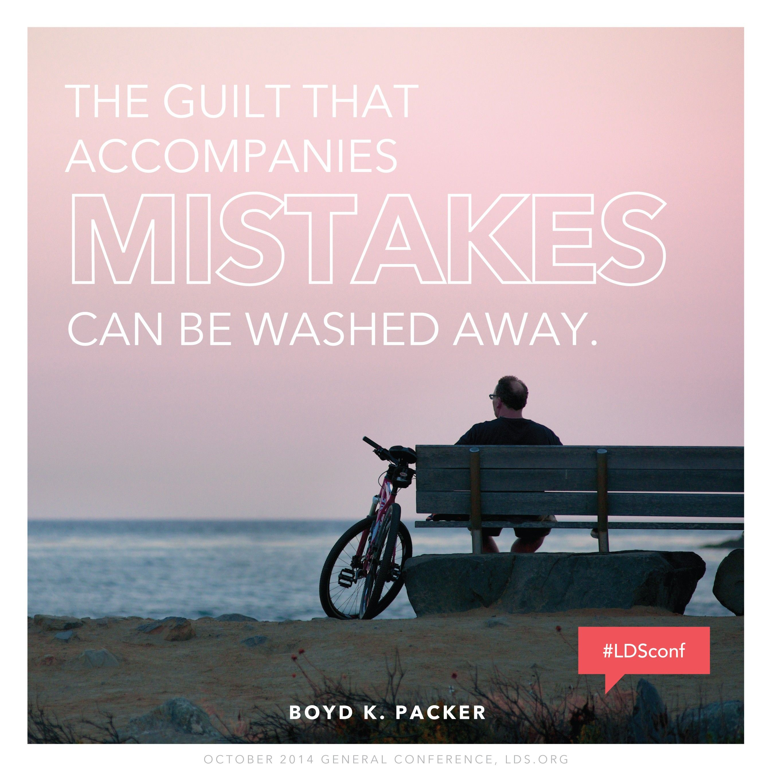 """""""The guilt that accompanies mistakes can be washed away.""""—President Boyd K. Packer, """"The Reason for Our Hope"""""""