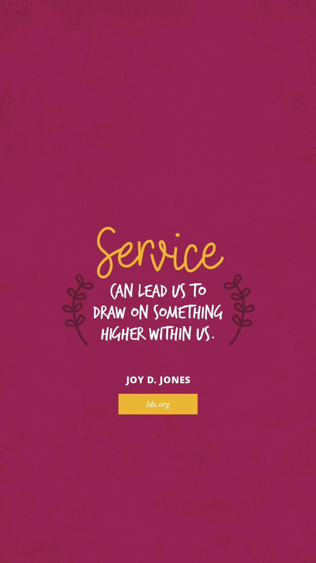 """Service can lead us to draw on something higher within us.""—Joy D. Jones, ""For Him"""