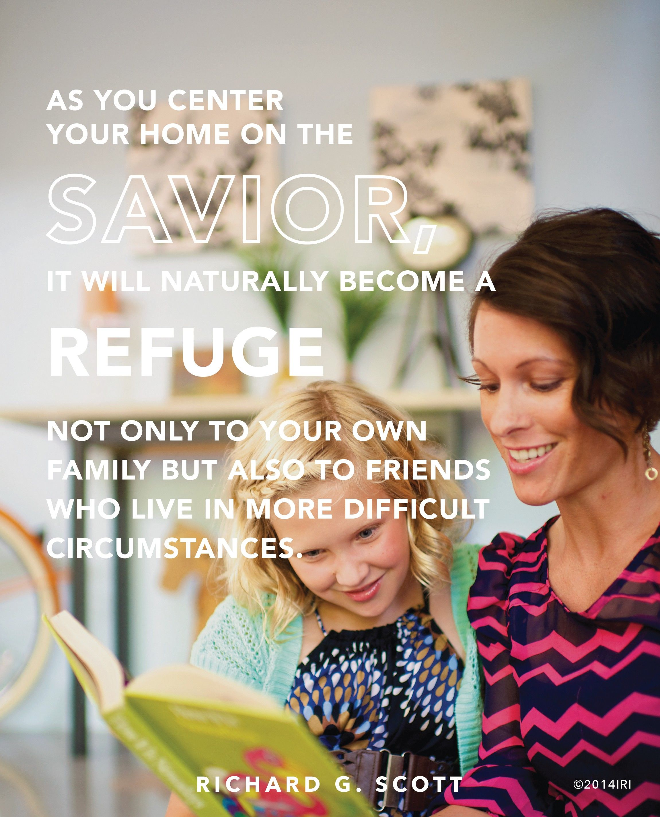 "An image of a mother and daughter reading and a quote by Elder Richard G. Scott: ""As you center your home on the Savior, it will … become a refuge … to your … family."""
