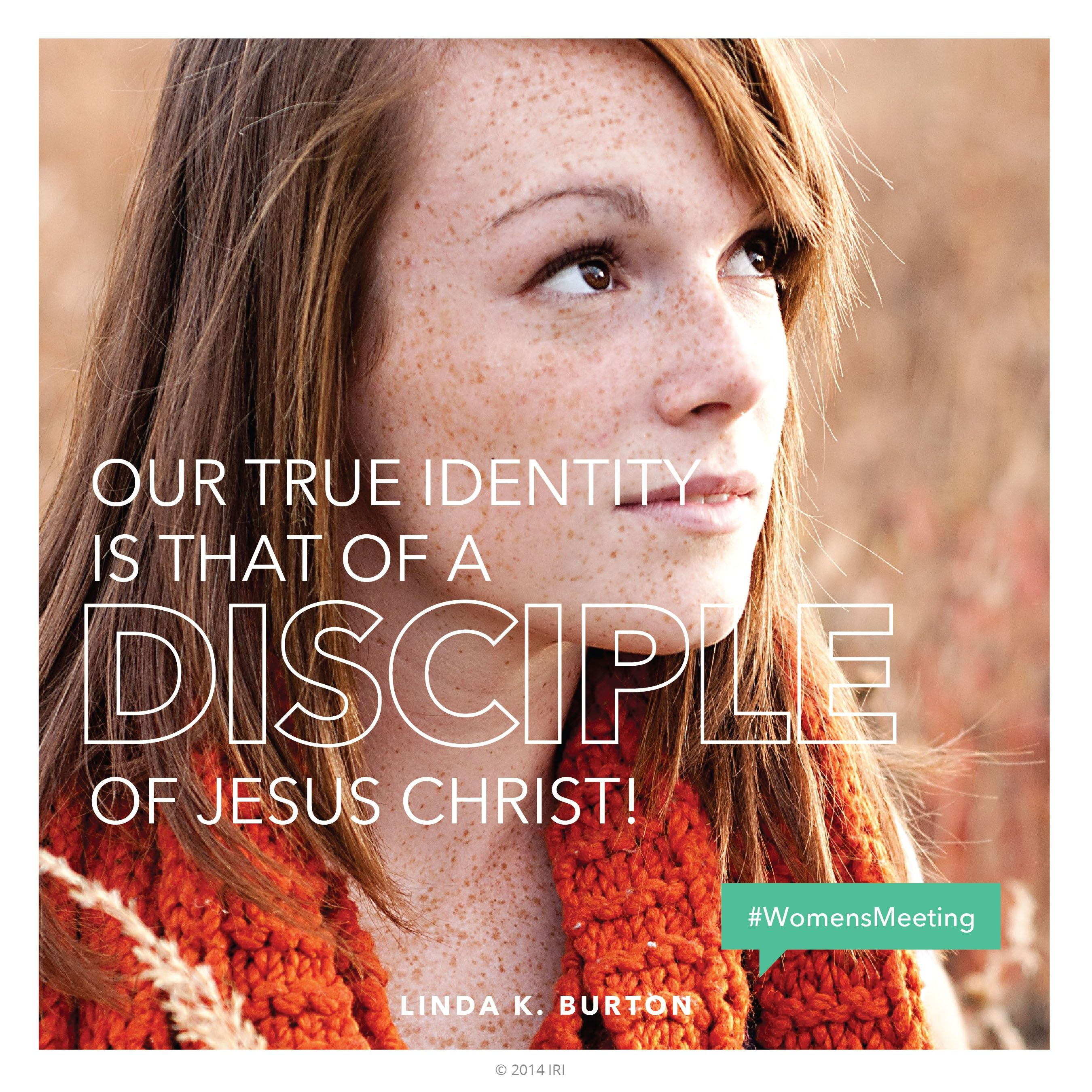 """""""Our true identity is that of a disciple of Jesus Christ!""""—Sister Linda K. Burton, """"Wanted: Hands and Hearts to Hasten the Work"""""""