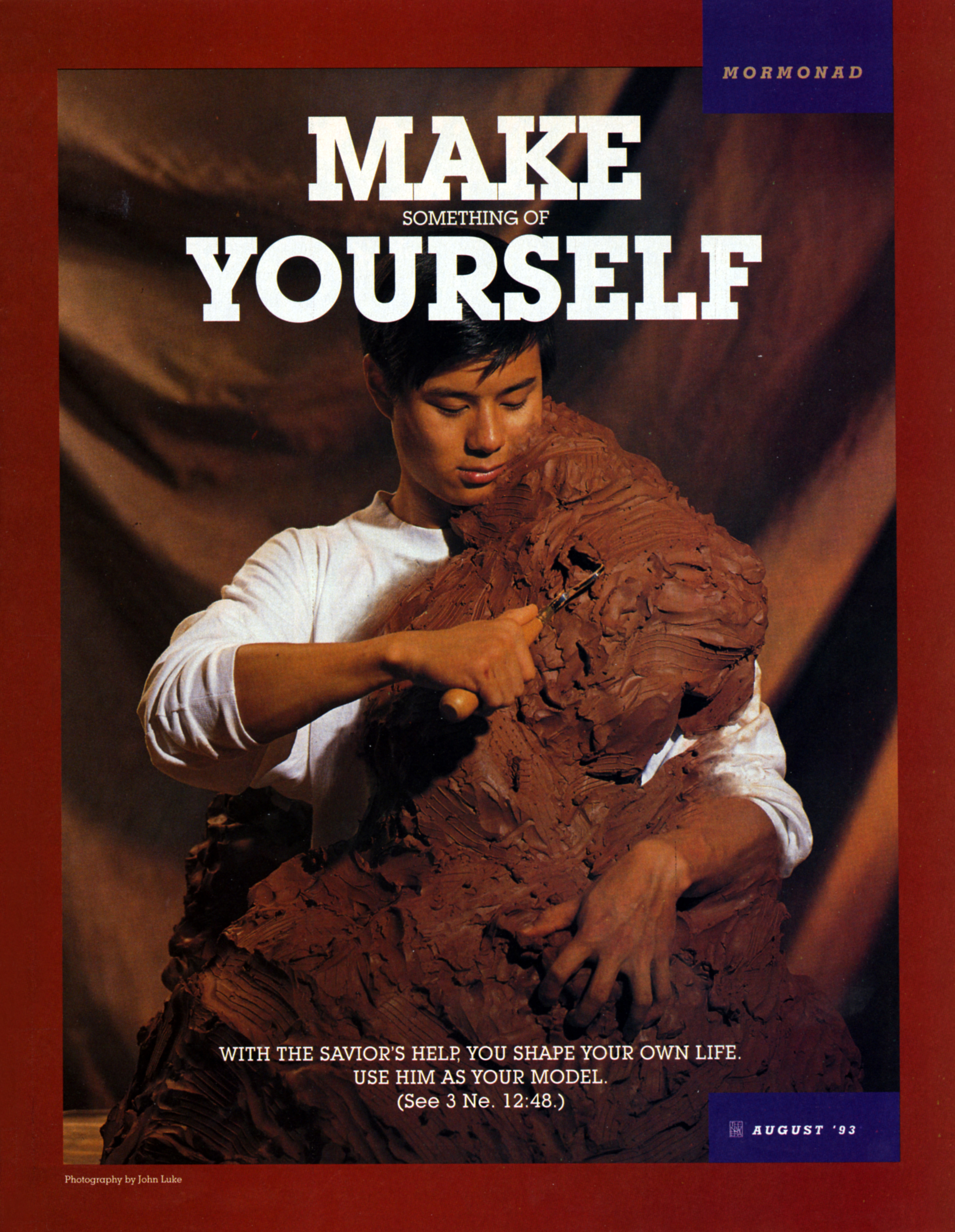 Make Something of Yourself. With the Savior's help, you shape your own life. Use Him as your model. (See 3 Ne. 12:48.) Aug. 1993 © undefined ipCode 1.