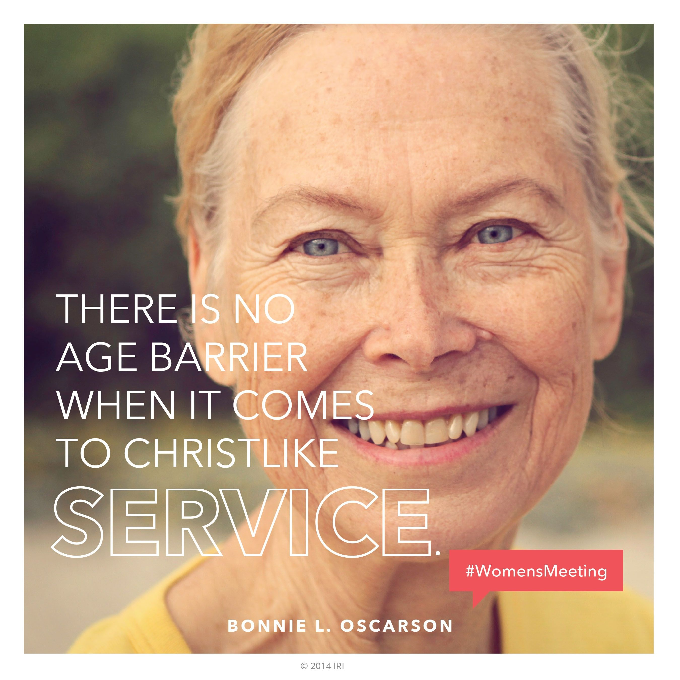 """""""There is no age barrier when it comes to Christlike service.""""—Sister Bonnie L. Oscarson, """"Sisterhood: Oh, How We Need Each Other."""""""