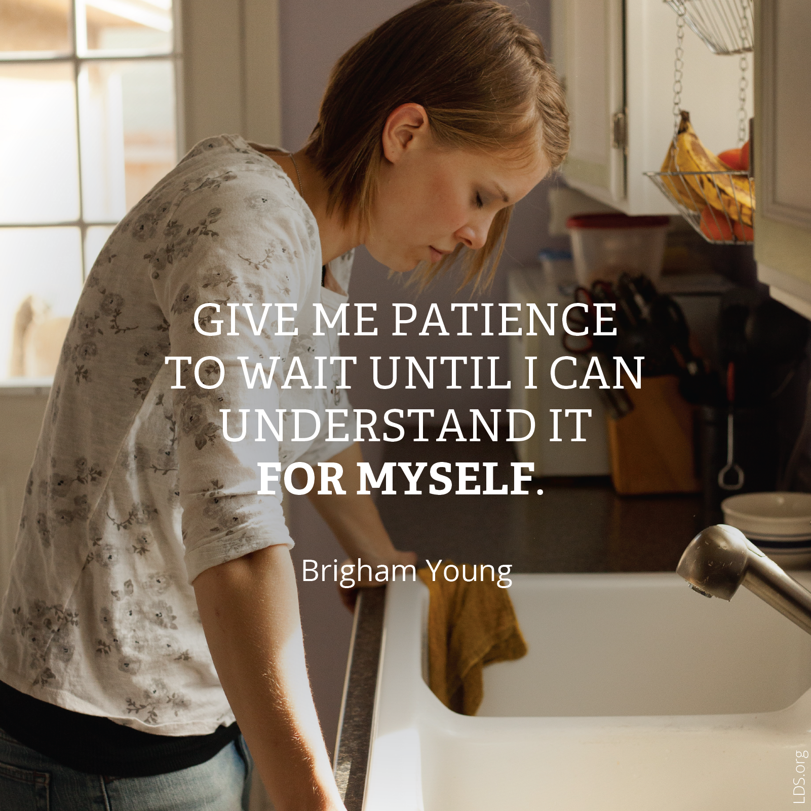 """Meme showing a woman standing at a sink with a quote by Brigham Young that says, """"Give me patience to wait until I can understand it for myself."""" © See Individual Images ipCode 1."""